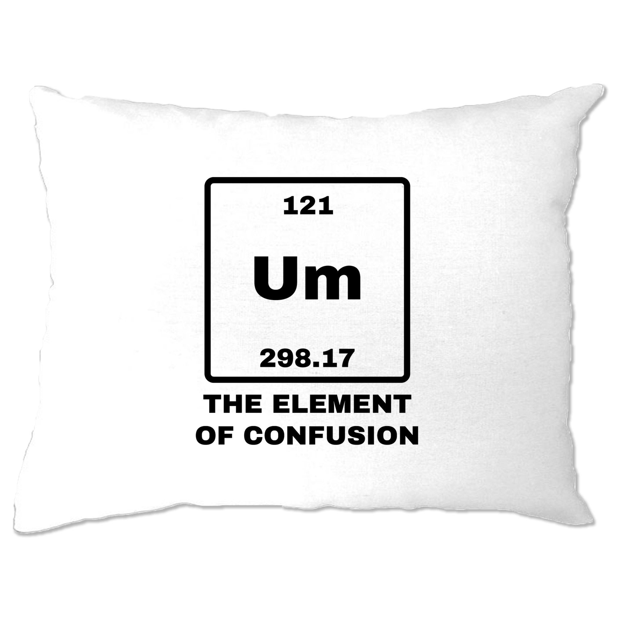 Novelty Science Pillow Case Um The Element Of Confusion