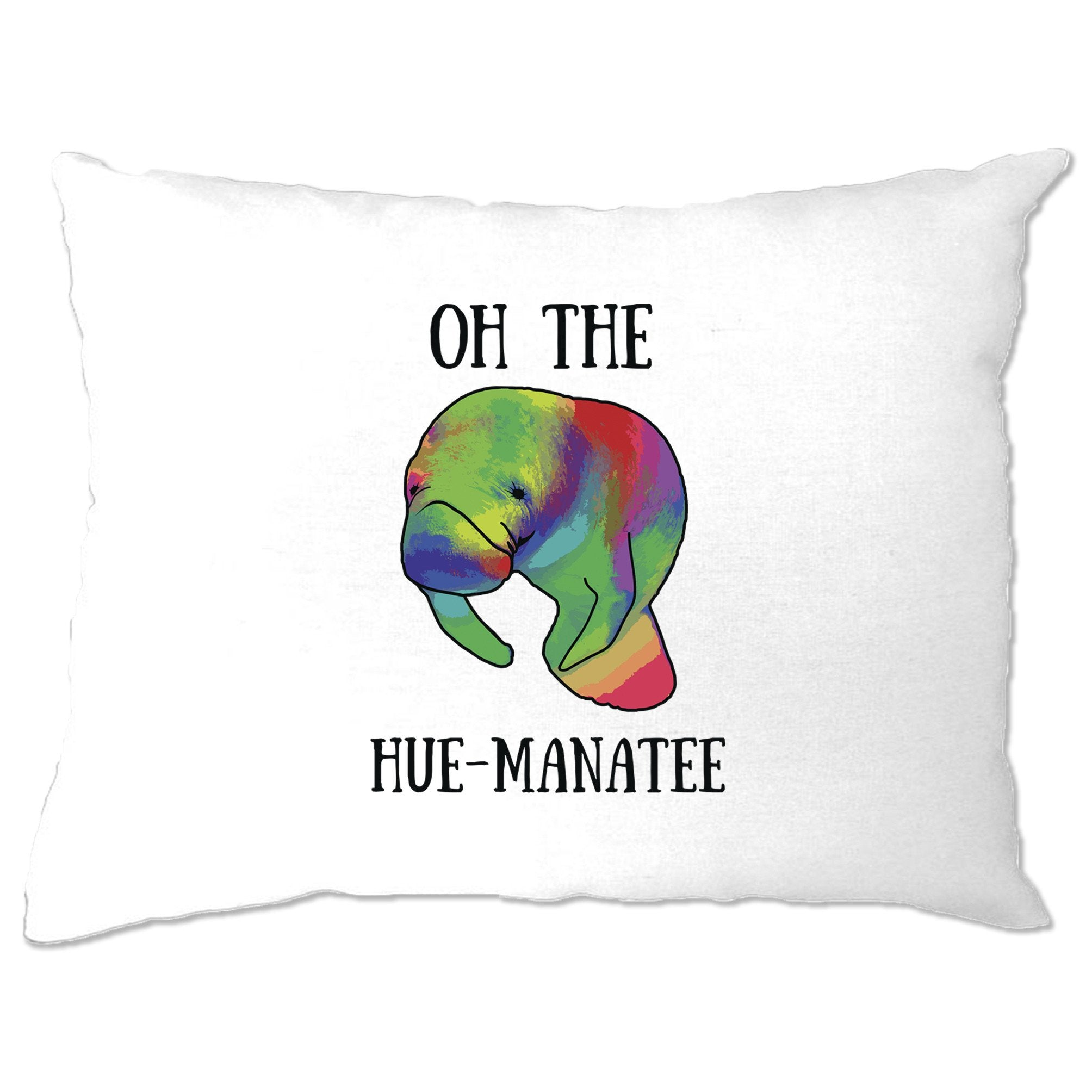 Novelty Pun Pillow Case Oh The Hue-Manatee Humanity