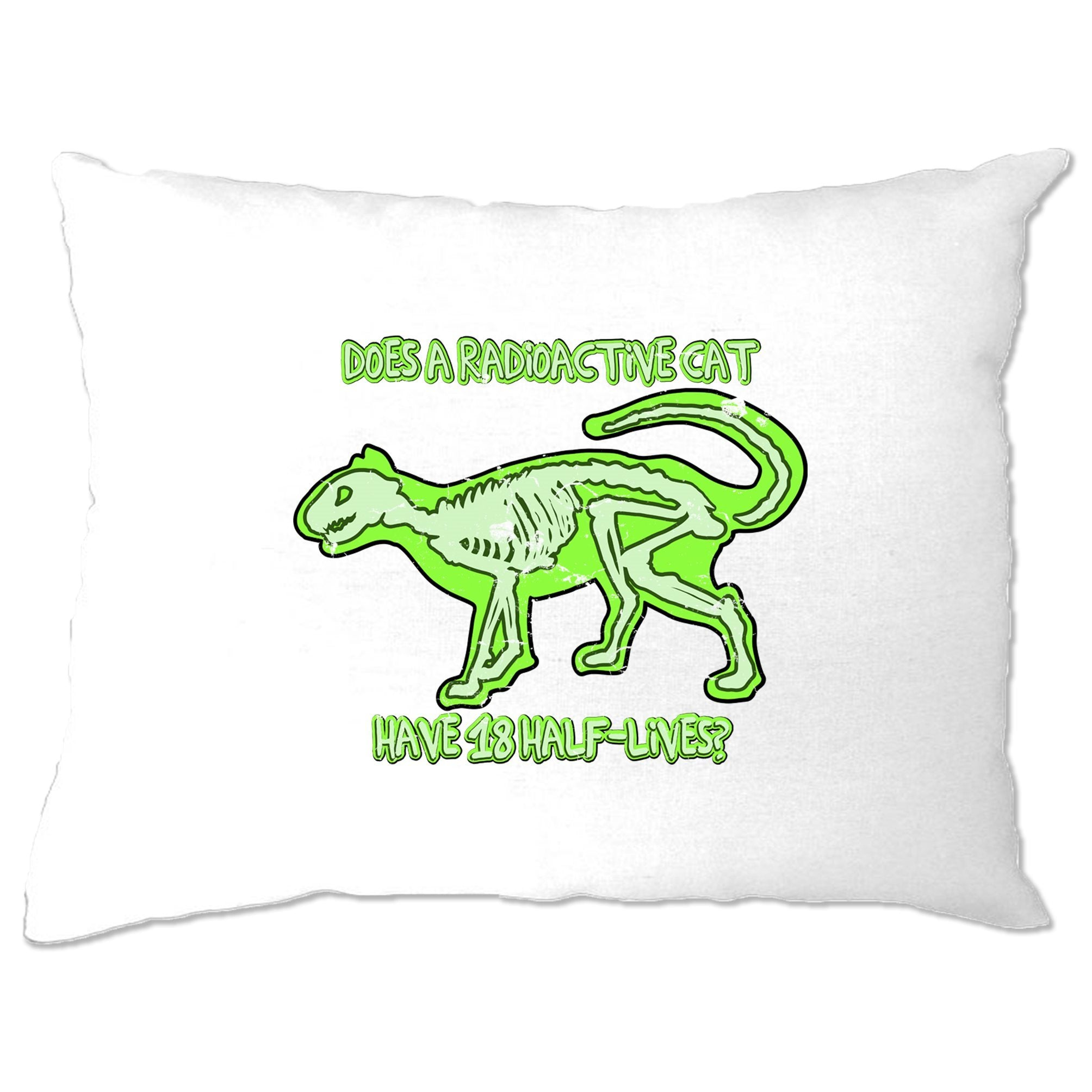 Nerd Pillow Case Does A Radioactive Cat Have 18 Half Lives