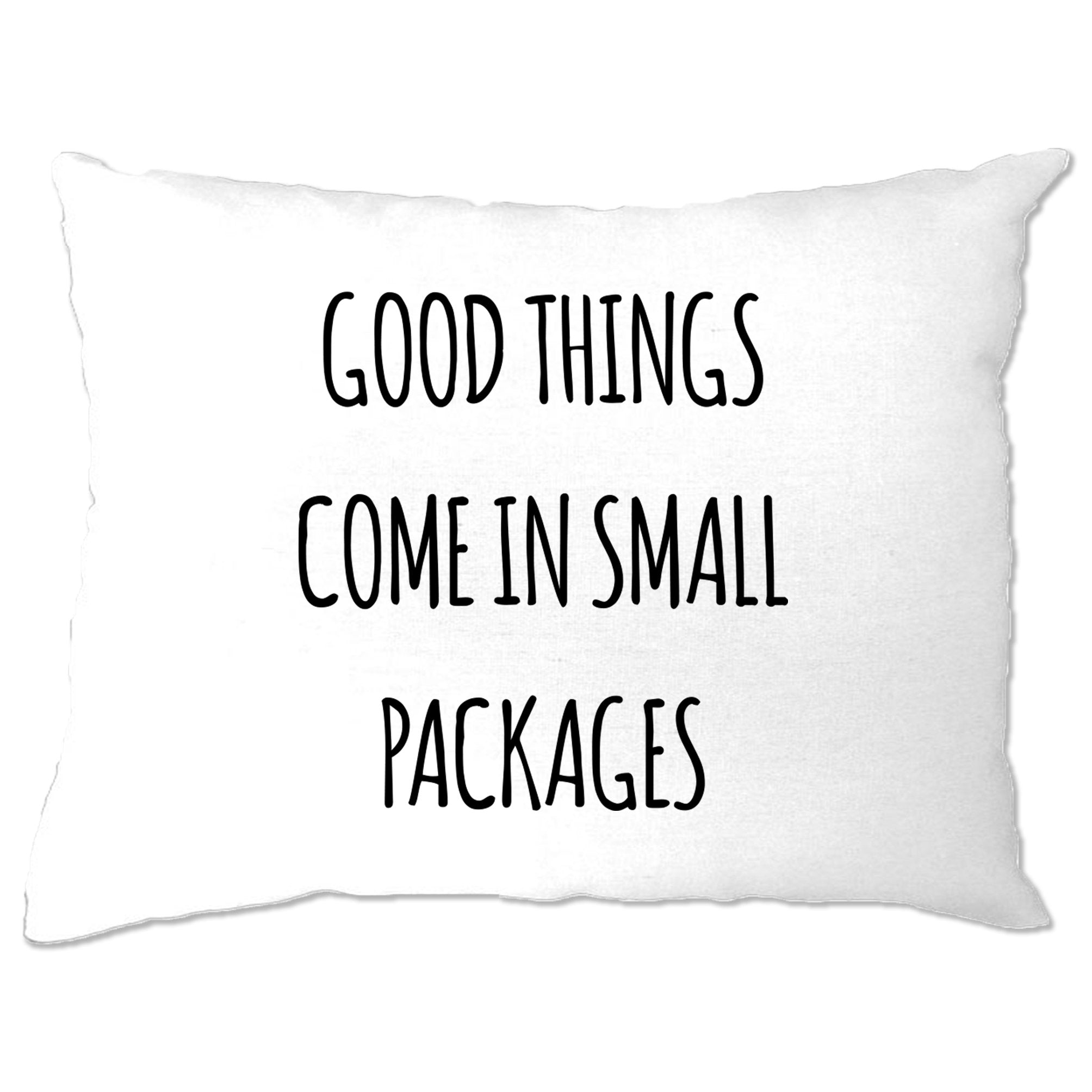 Height Joke Pillow Case Good Things Come In Small Packages