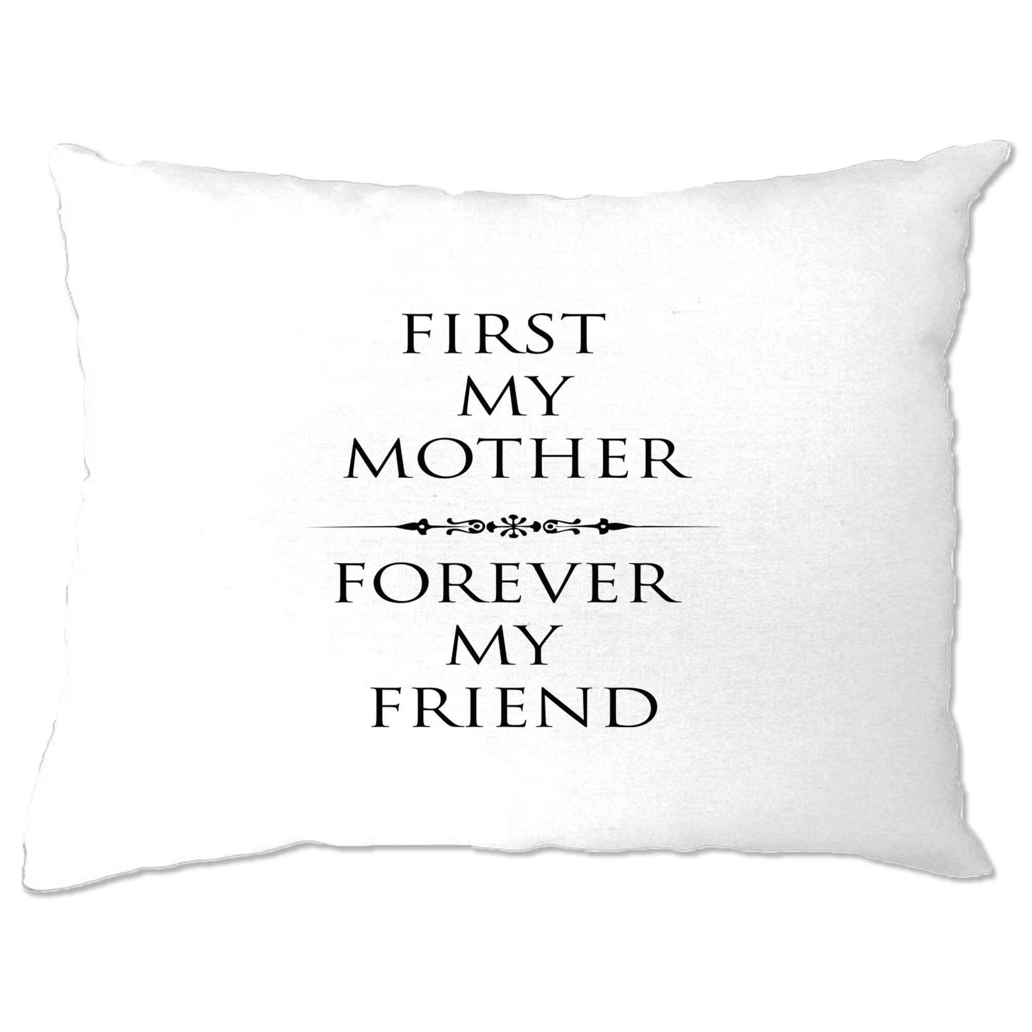 Mother's Day Pillow Case First My Mum, Forever My Friend