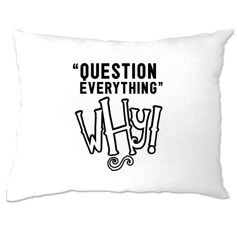 Funny Slogan Pillow Case Question Everything - Why?