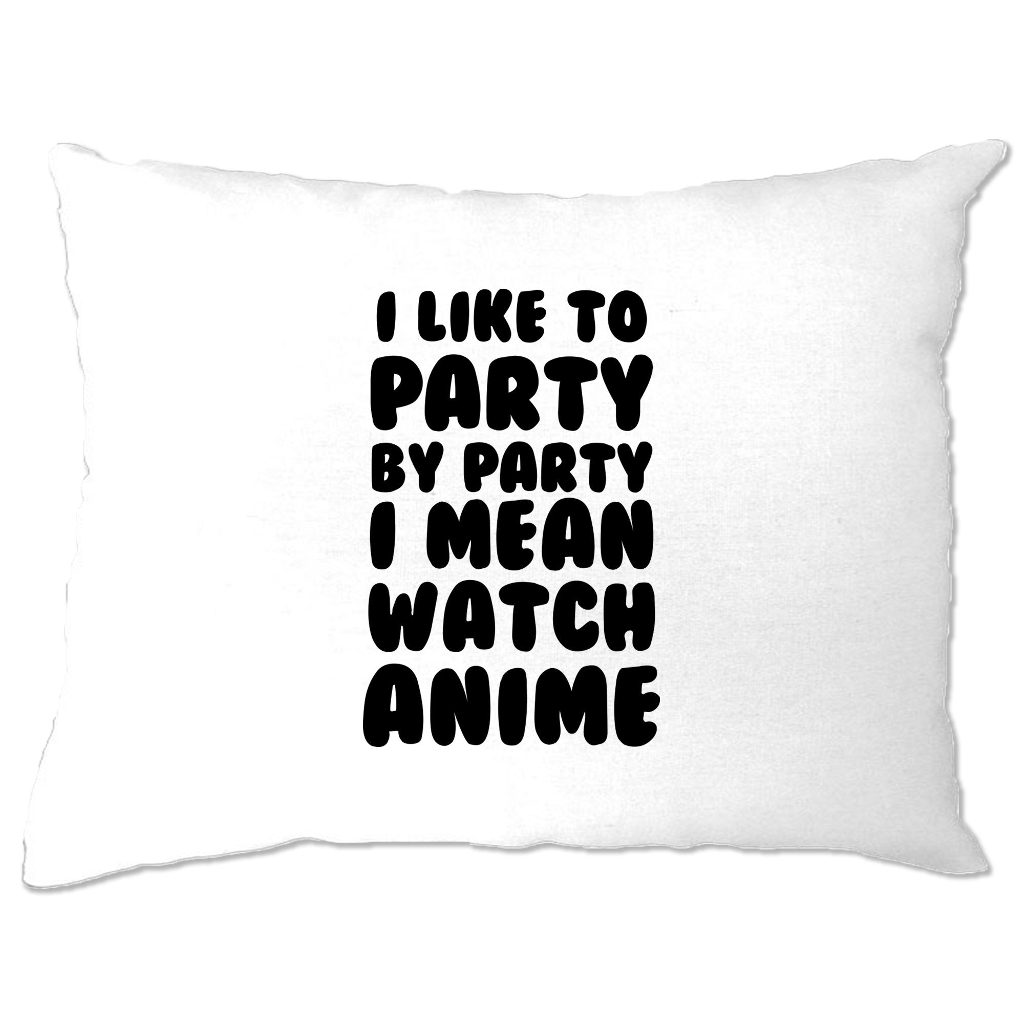 Joke Pillow Case I Like To Party, I Mean Watch Anime