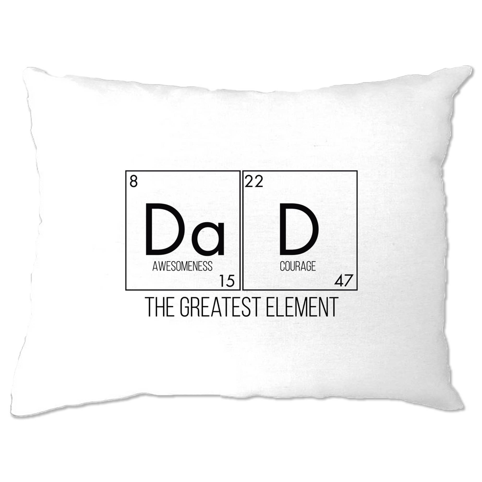 Father's Day Pillow Case Dad, The Greatest Element
