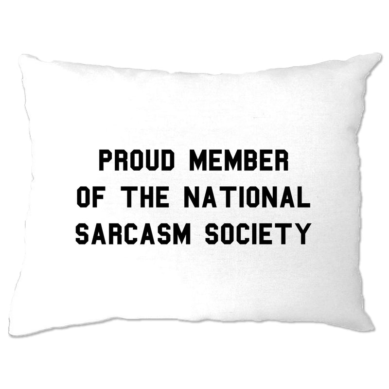 Proud Member Of The National Sarcasm Society Funny Slogan Sassy Pillow Case