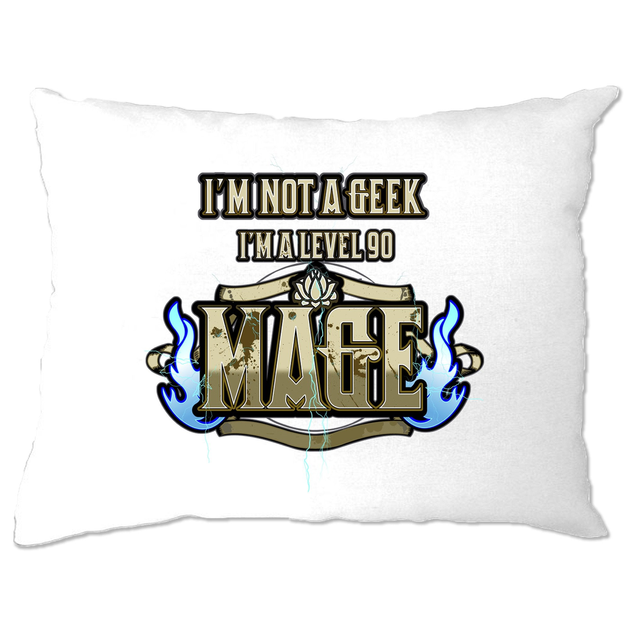 I'm Not A Geek Pillow Case I'm A Level 90 Mage