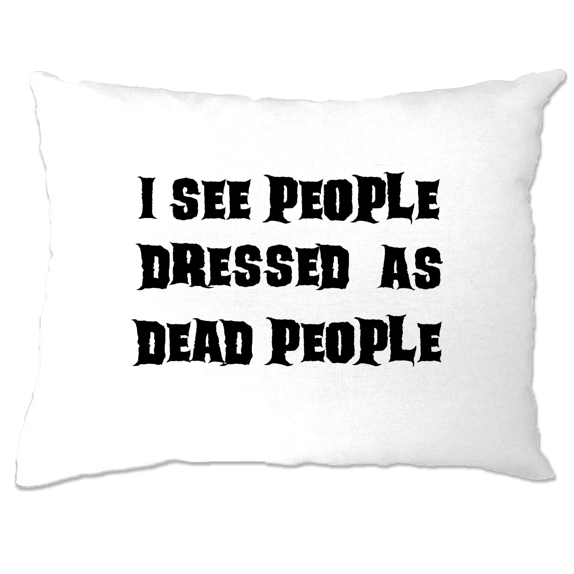 Novelty Halloween Pillow Case I See People Dressed As Dead