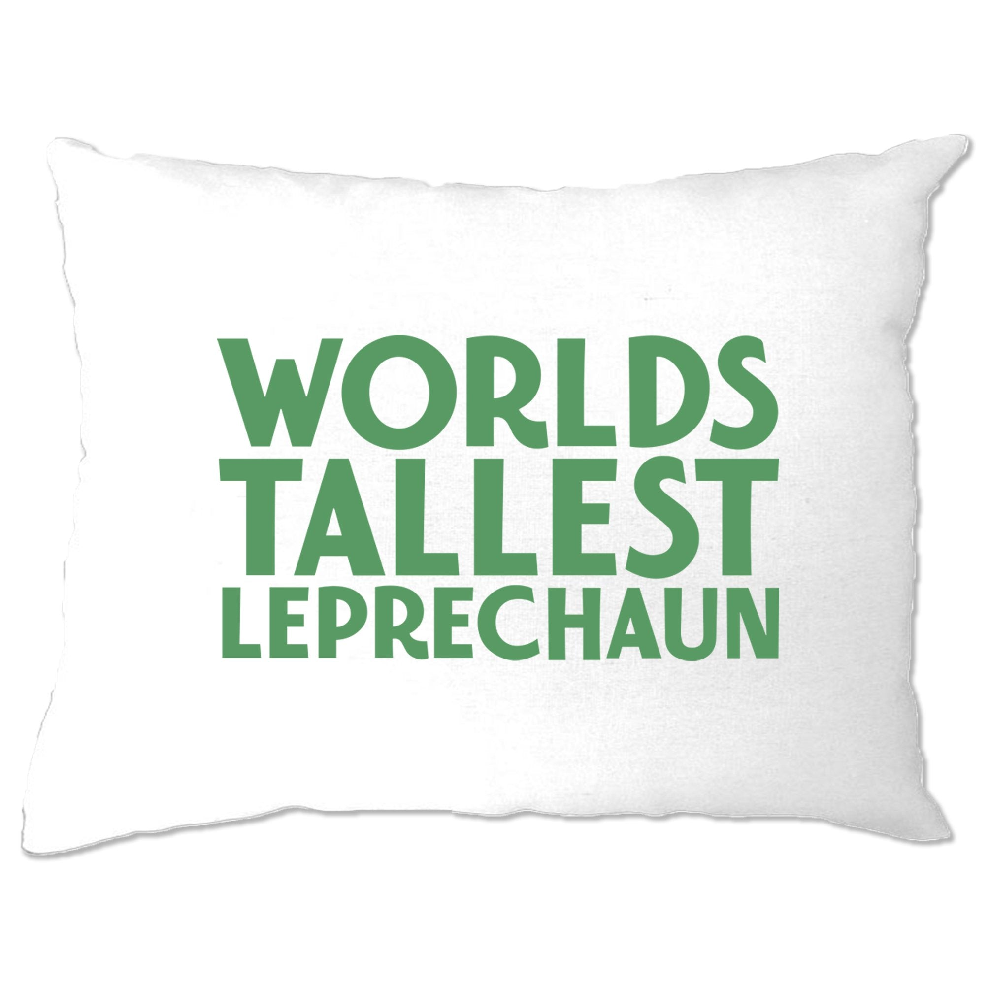 St Patricks Day Joke Pillow Case Worlds Tallest Leprechaun