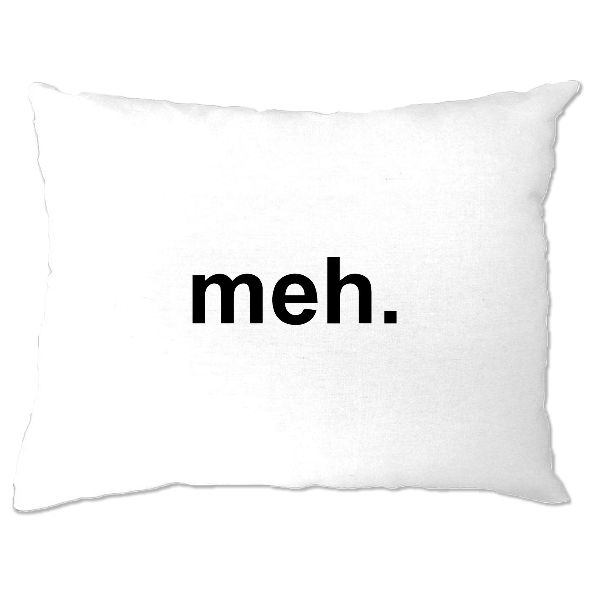 Novelty Pillow Case With Just The Word Meh.