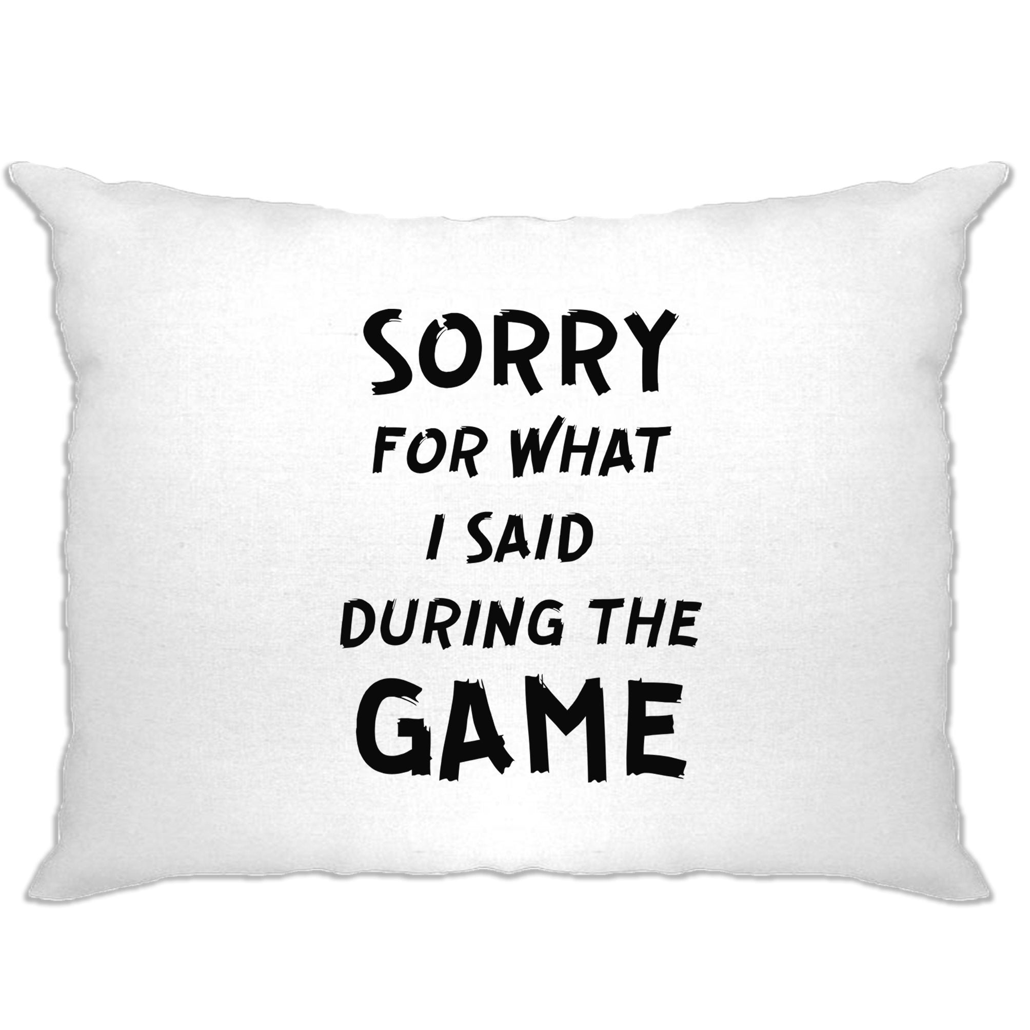 Novelty Pillow Case Sorry For What I Said During The Game