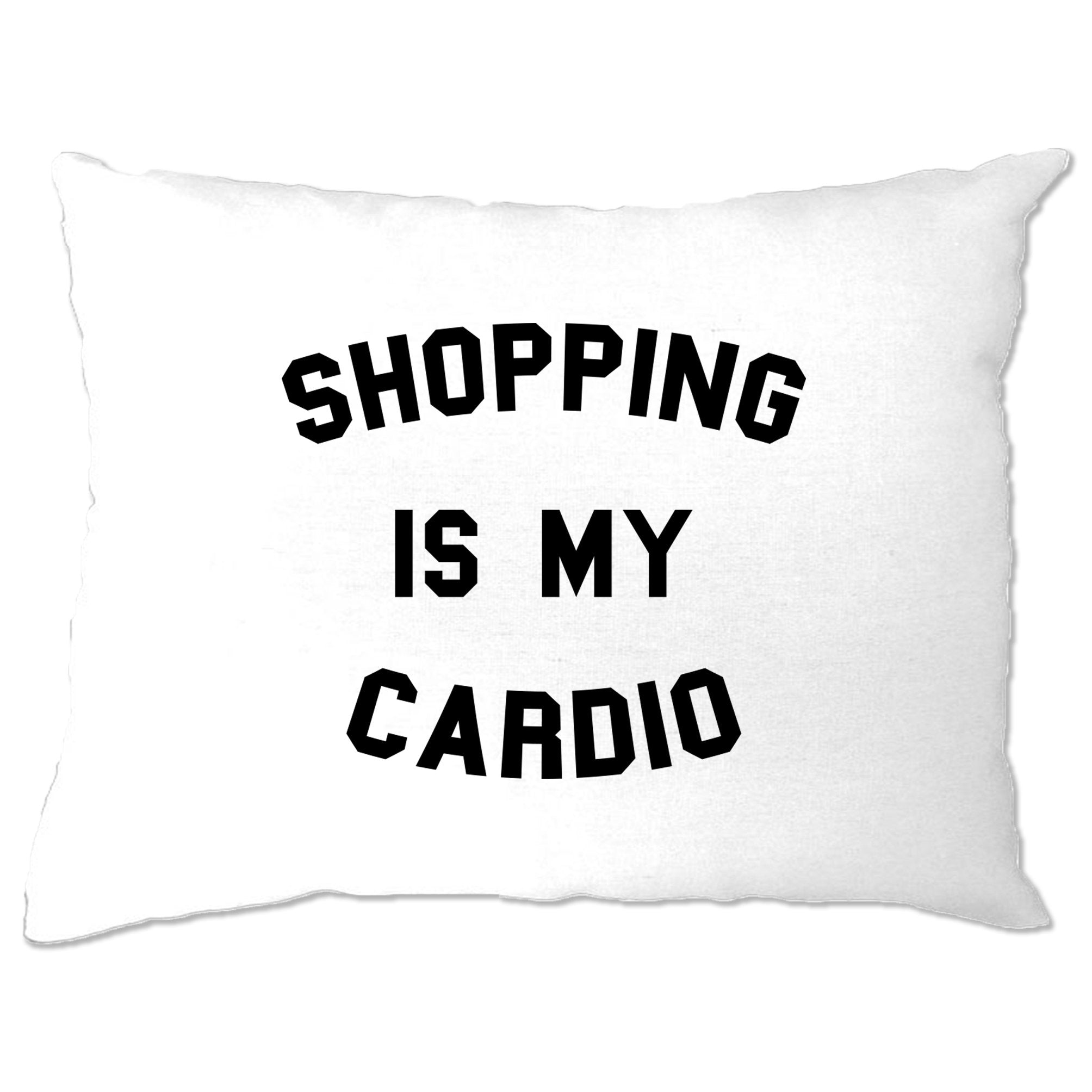 Novelty Pillow Case Shopping Is My Cardio Slogan