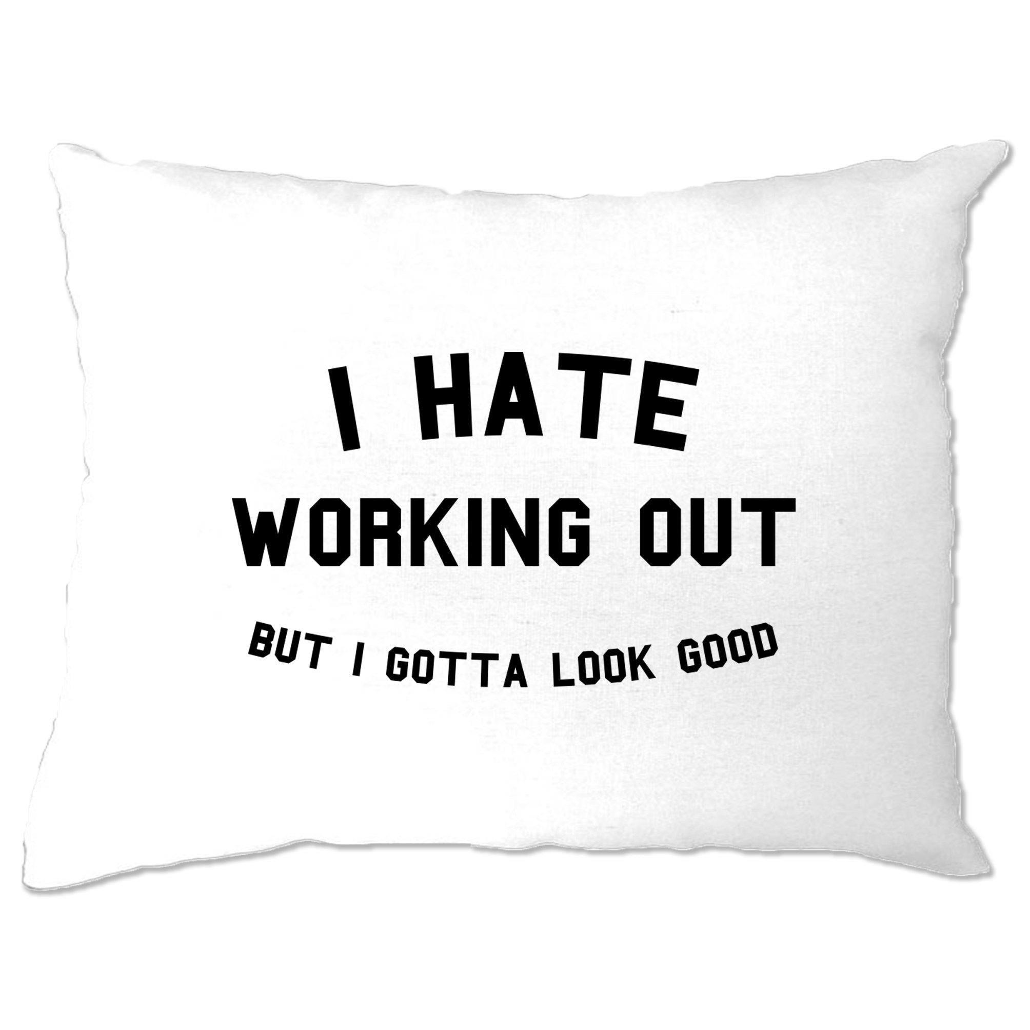 Gym Pillow Case I Hate Working Out, But Gotta Look Good