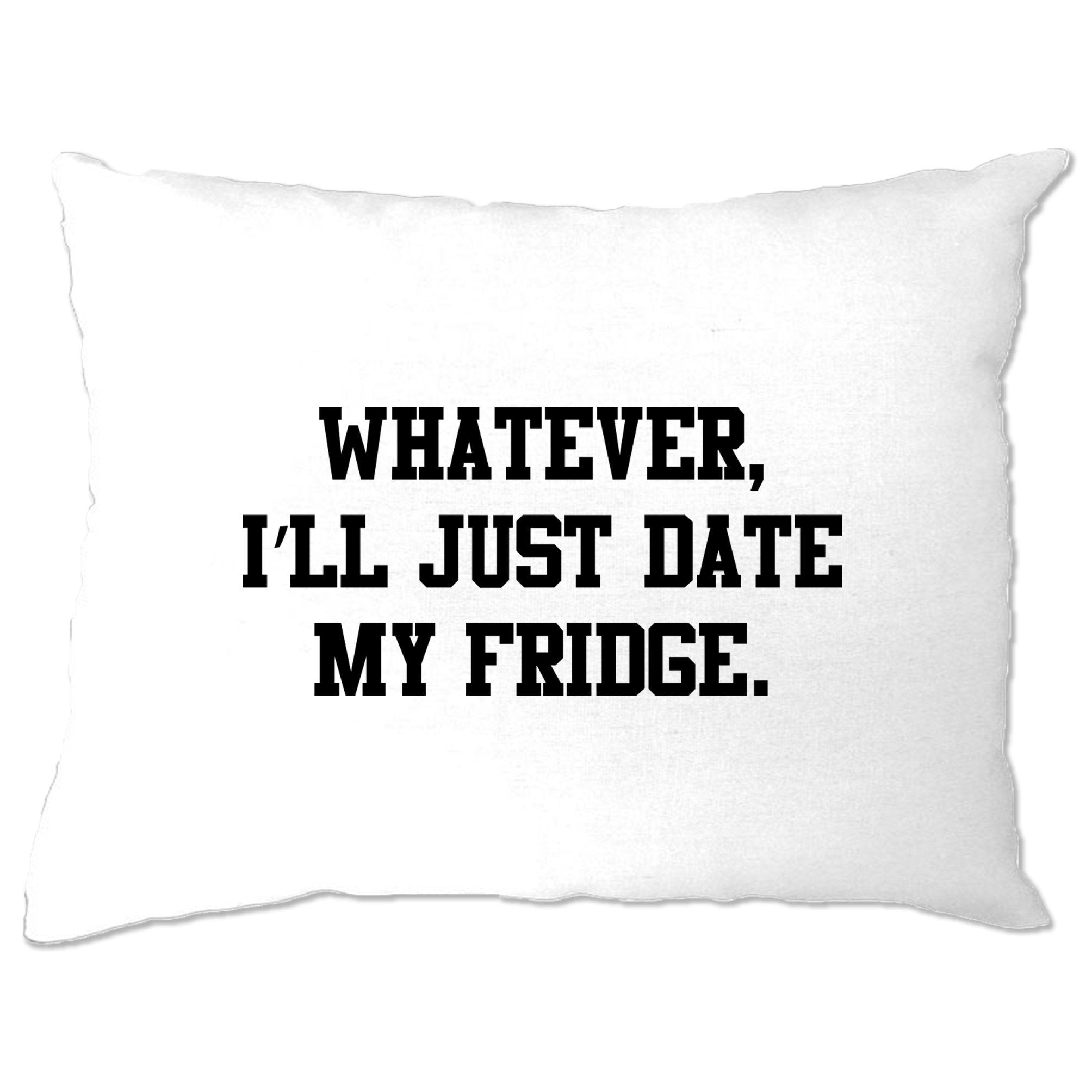 Single Life Joke Pillow Case Whatever I'll Date My Fridge