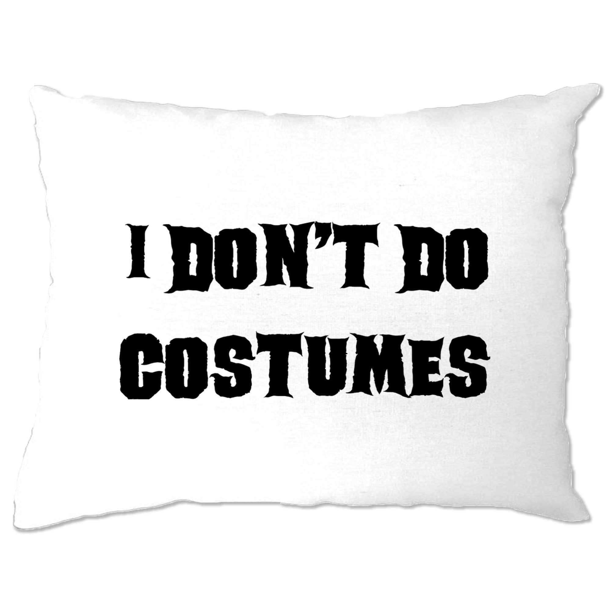 Novelty Halloween Pillow Case I Don't Do Costumes