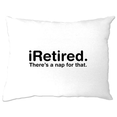 Retirement Pillow Case i-Retired, There's A Nap For That