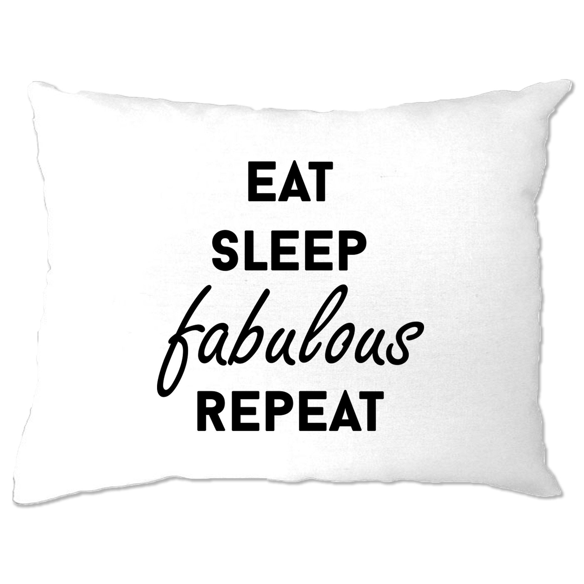 Novelty Slogan Pillow Case Eat, Sleep, Fabulous, Repeat
