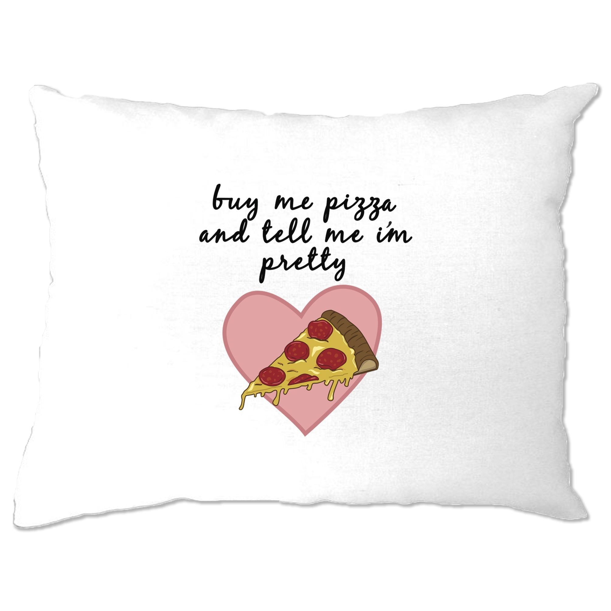Joke Food Pillow Case Buy Me Pizza And Tell Me I'm Pretty