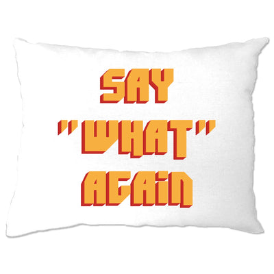 Say 'What' Again Pillow Case