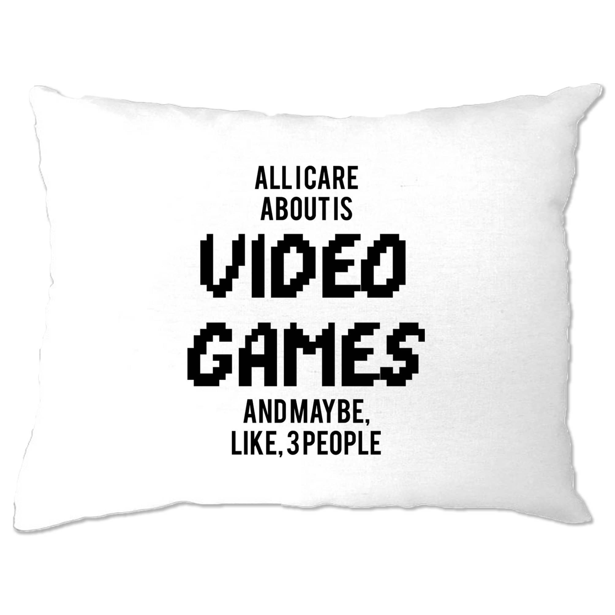 Joke Pillow Case All I Care About Is Games And 3 People