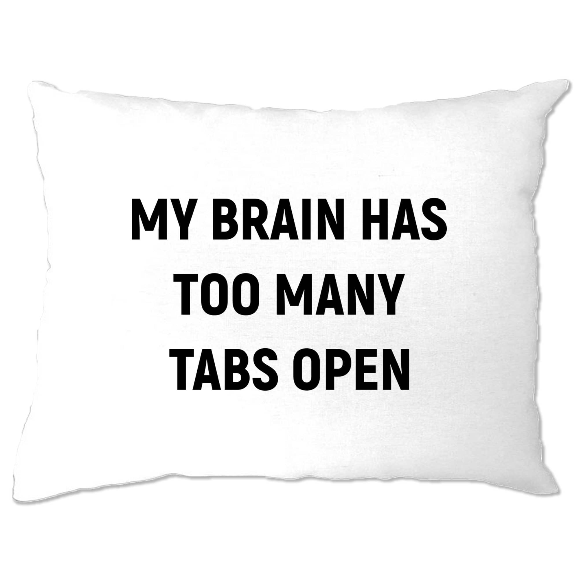 Novelty Nerd Pillow Case My Brain Has Too Many Tabs Open