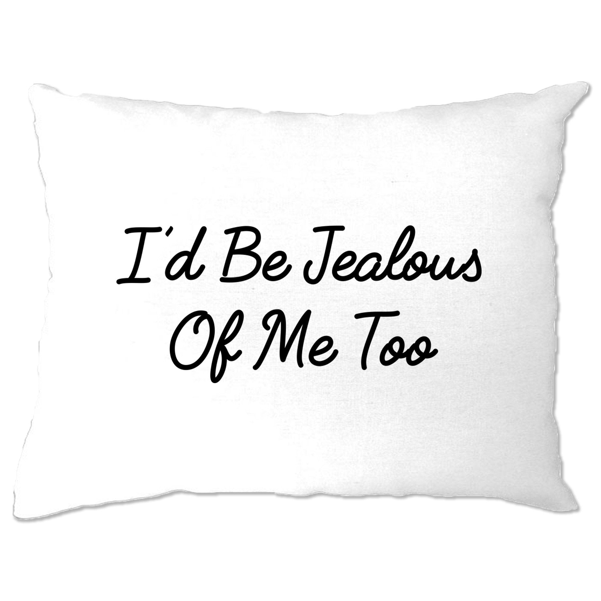 Novelty Vanity Pillow Case I'd Be Jealous Of Me Too Slogan