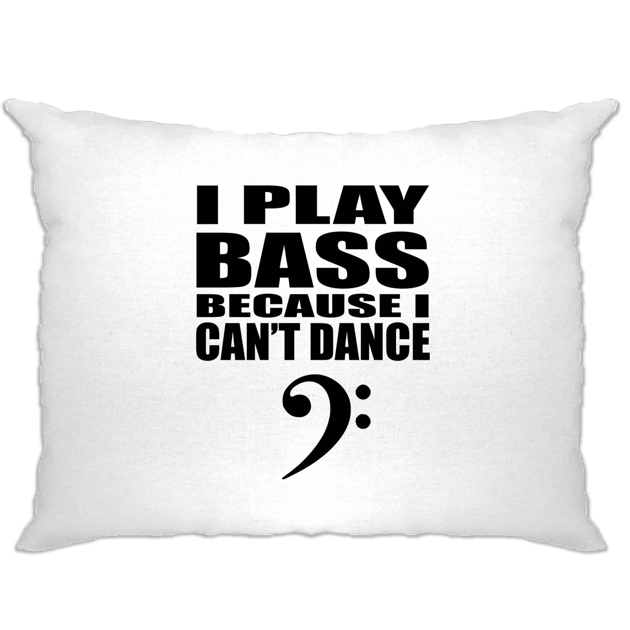 Novelty Music Pillow Case I Play Bass Because Can't Dance