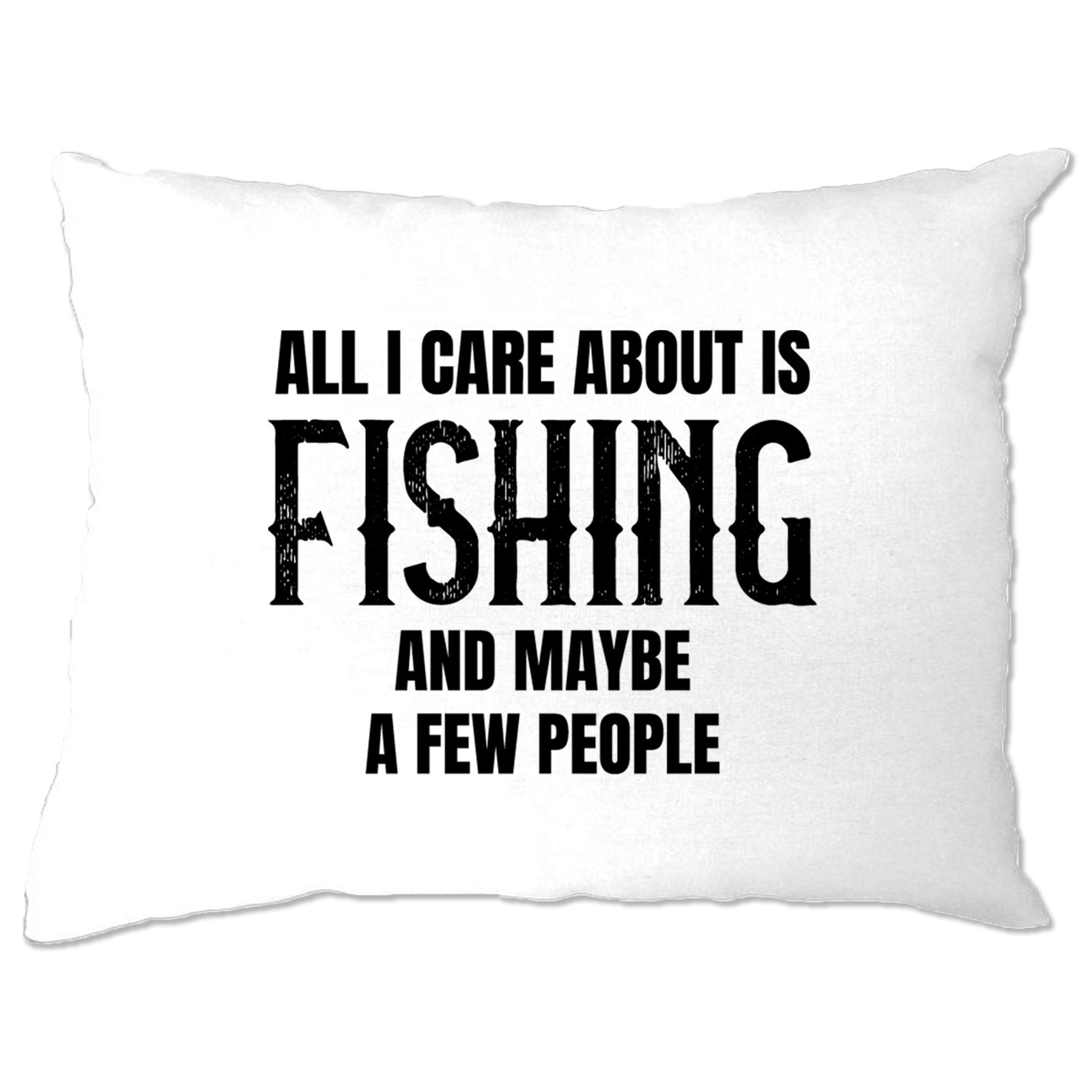 Novelty Pillow Case All I Care About Is Fishing