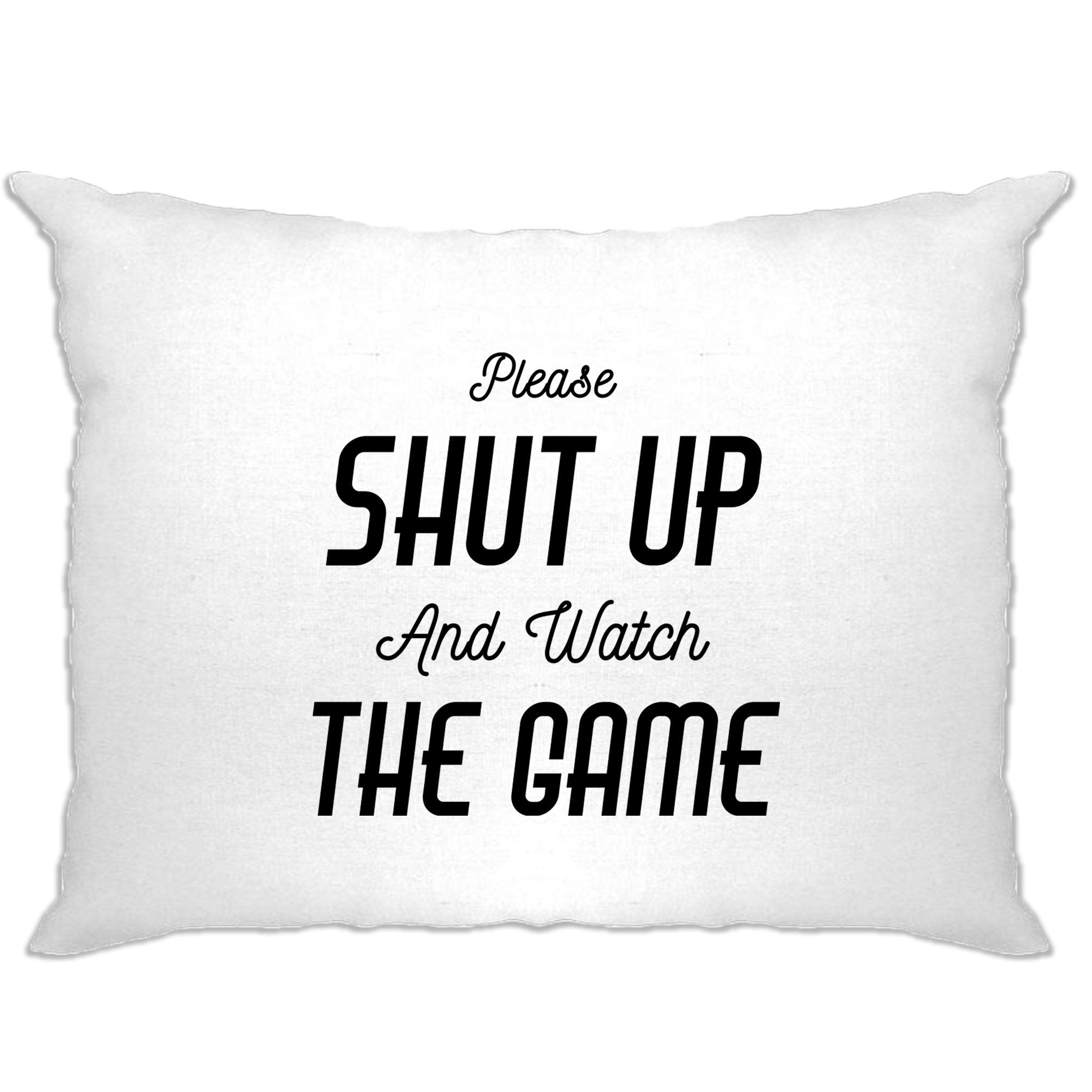 Novelty Pillow Case Please Shut Up And Watch The Game