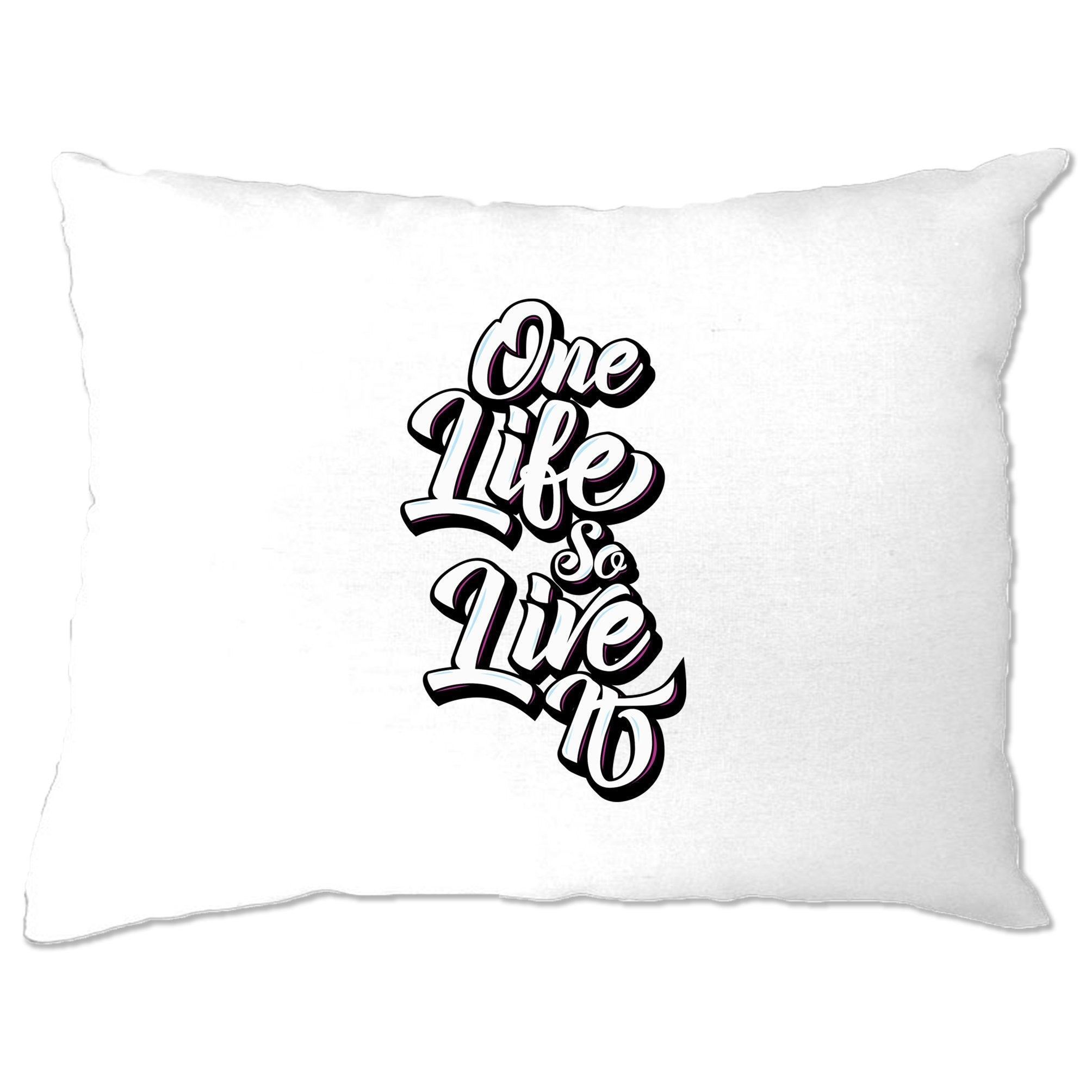 Inspirational Pillow Case You Have One Life, So Live It