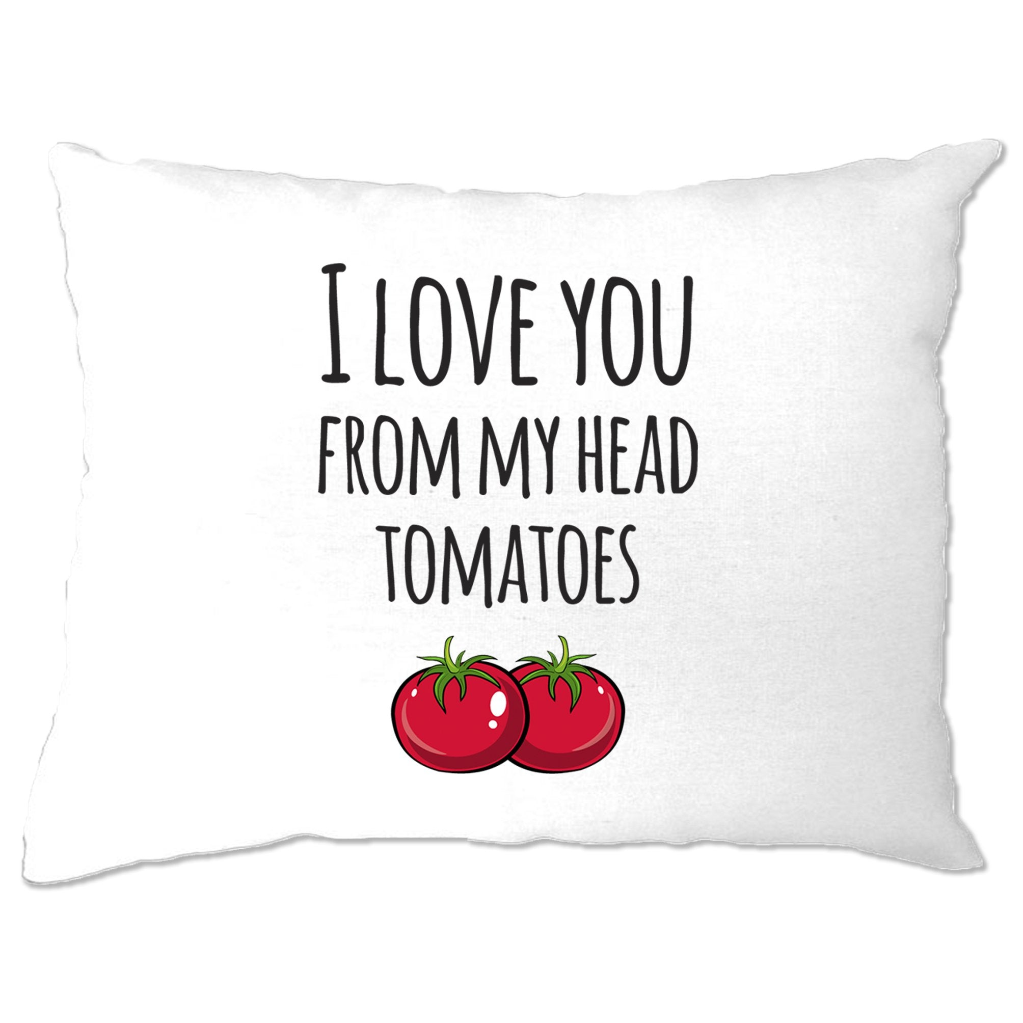 Valentines Pun Pillow Case Love You From My Head Tomatoes