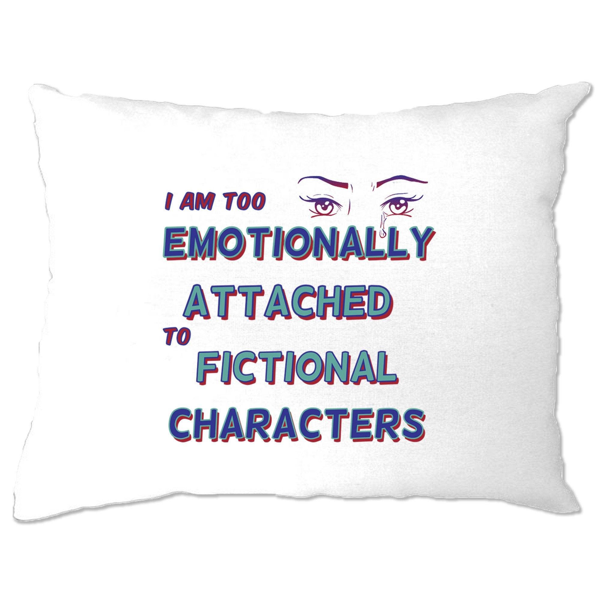 Novelty Pillow Case Too Attached To Fictional Characters