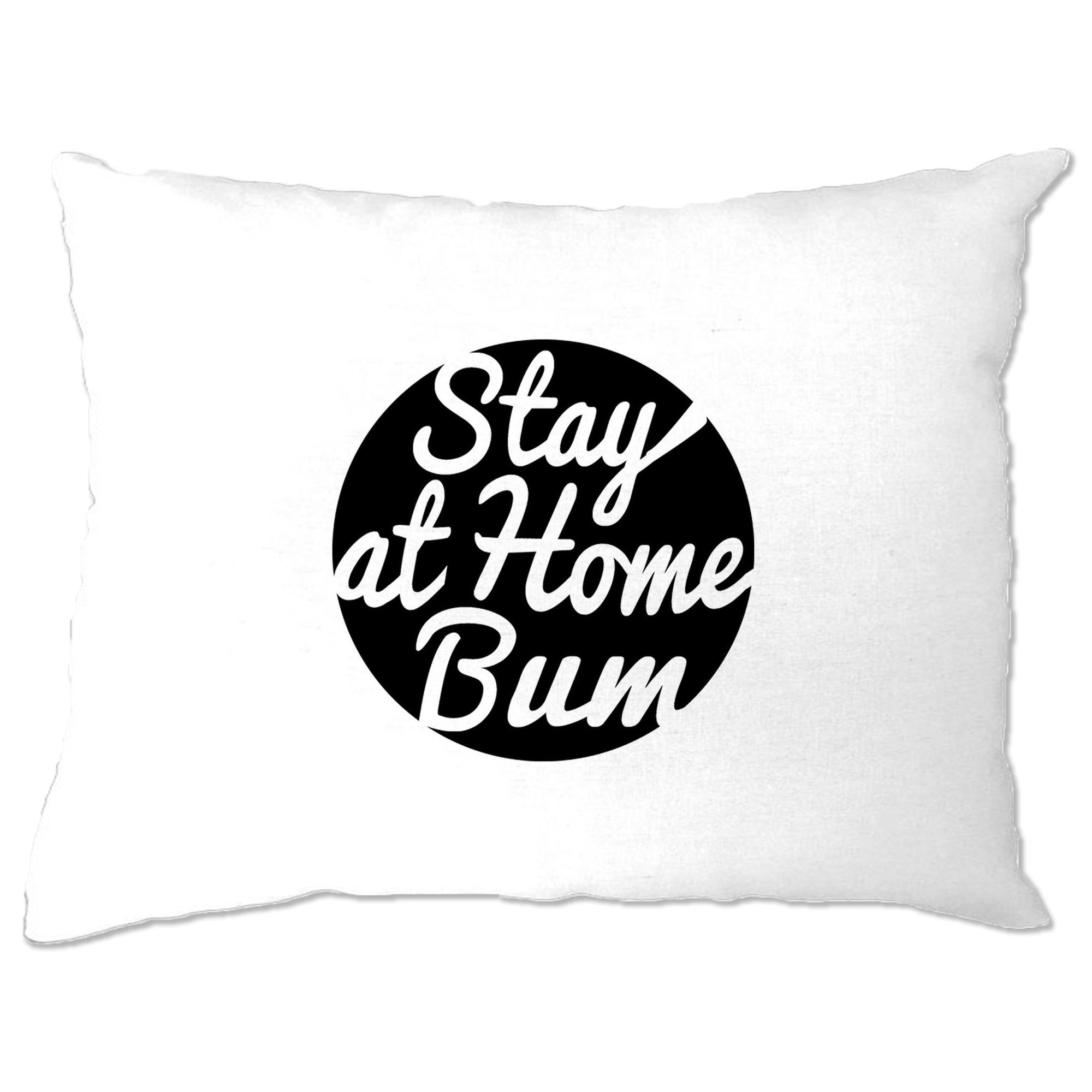 Novelty Pillow Case Stay At Home Bum Logo Slogan