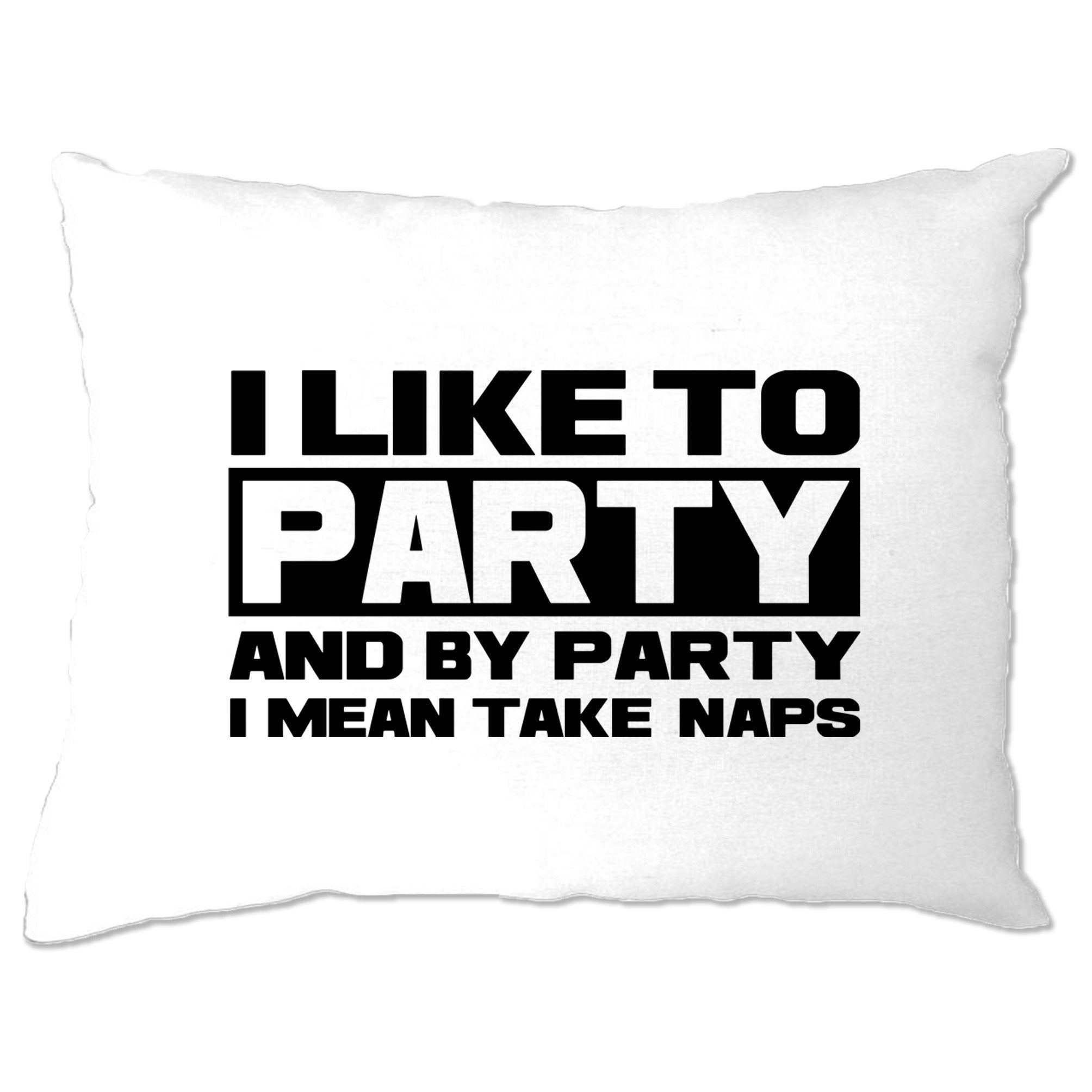 Novelty Pillow Case I Like To Party, I Mean Take Naps