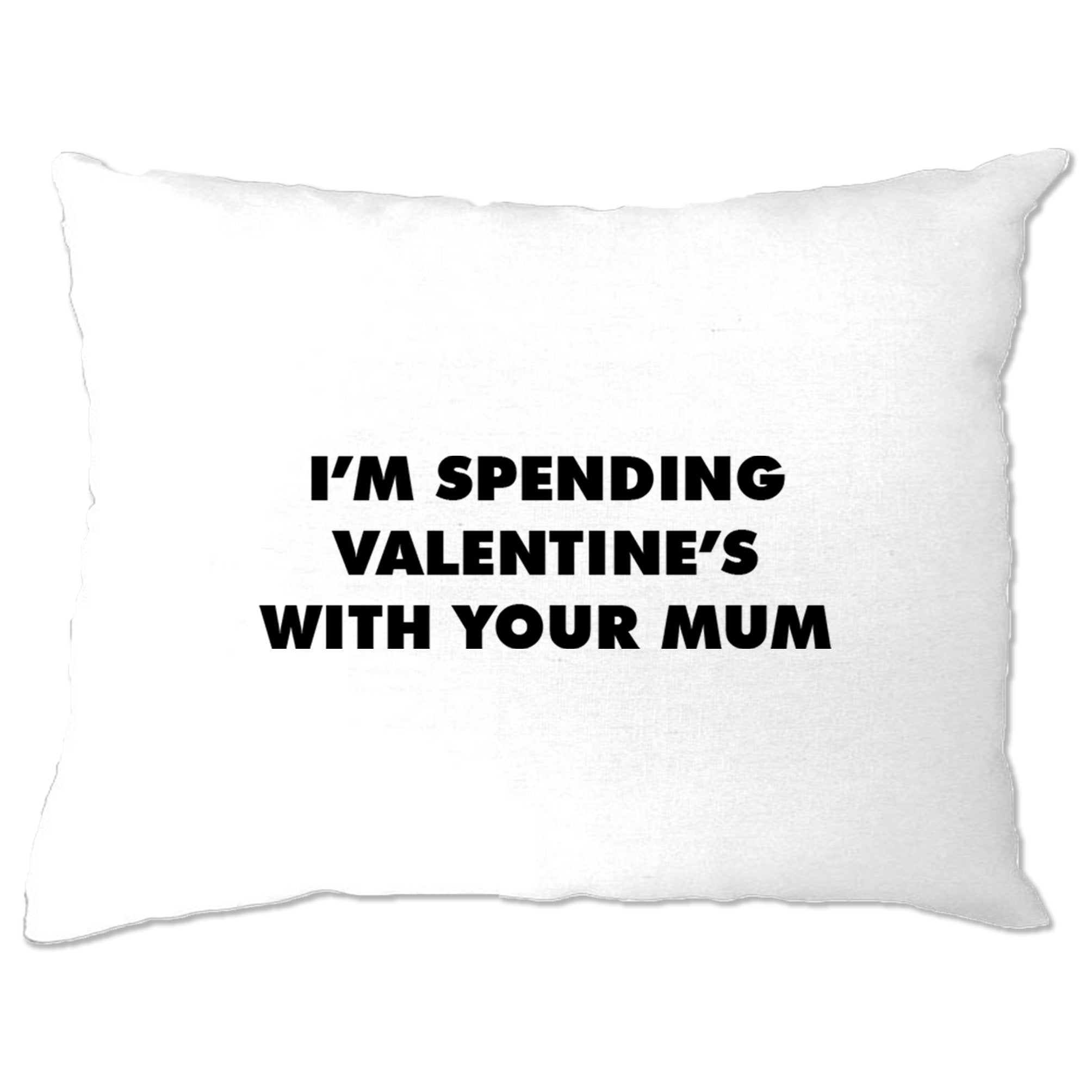 Novelty Pillow Case Spending Valentine's With Your Mum
