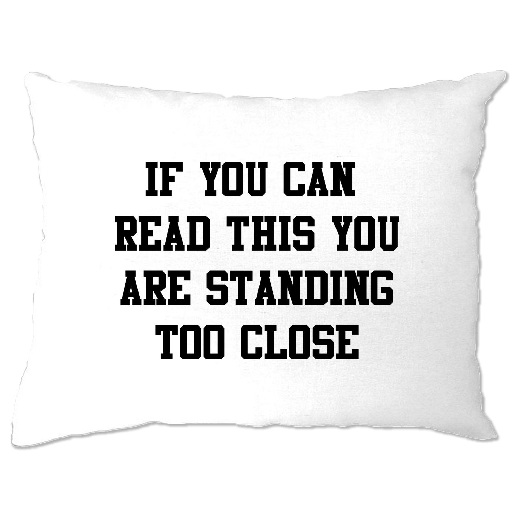 Novelty Pillow Case If You Can Read This You're Too Close