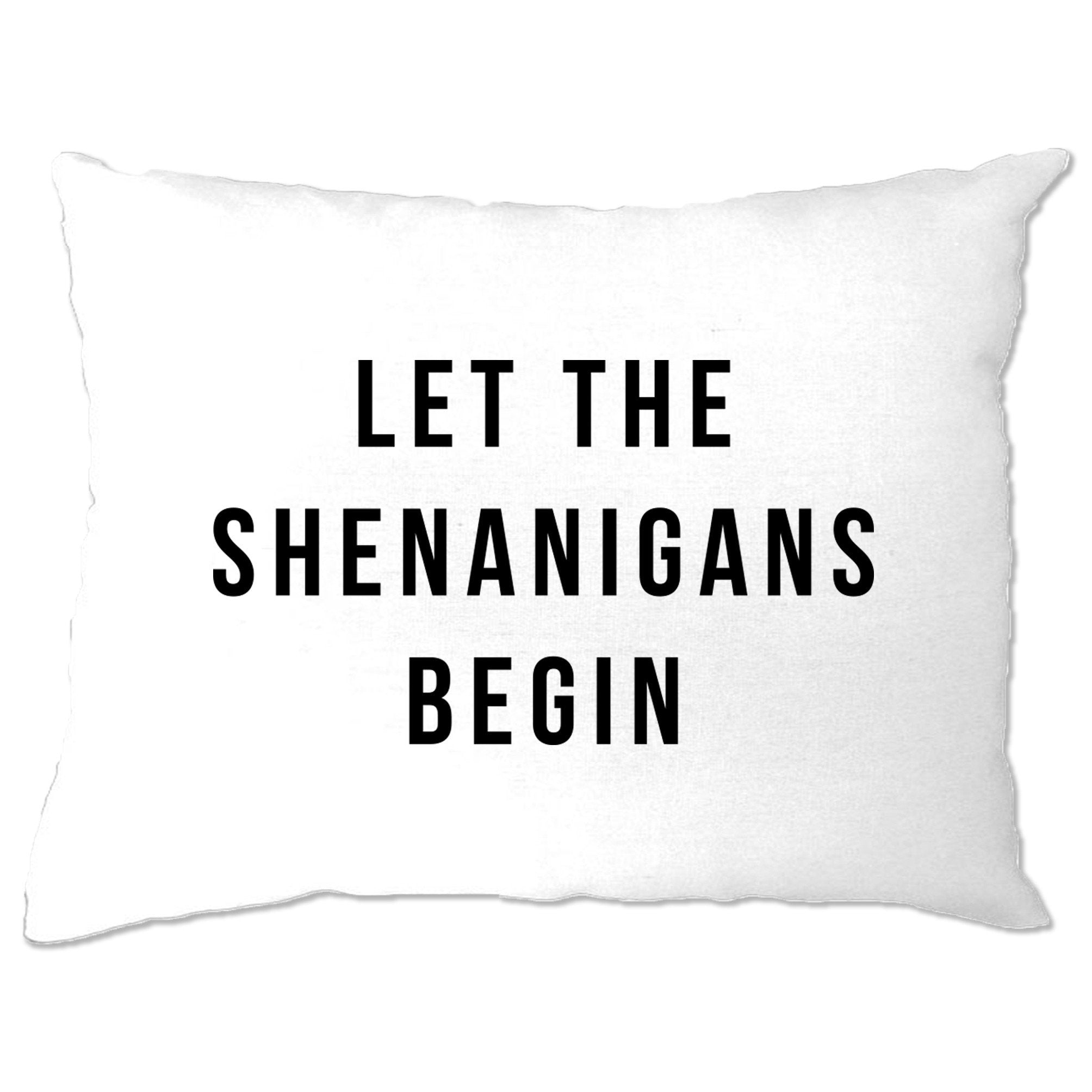 Novelty Pillow Case Let The Shenanigans Begin Slogan