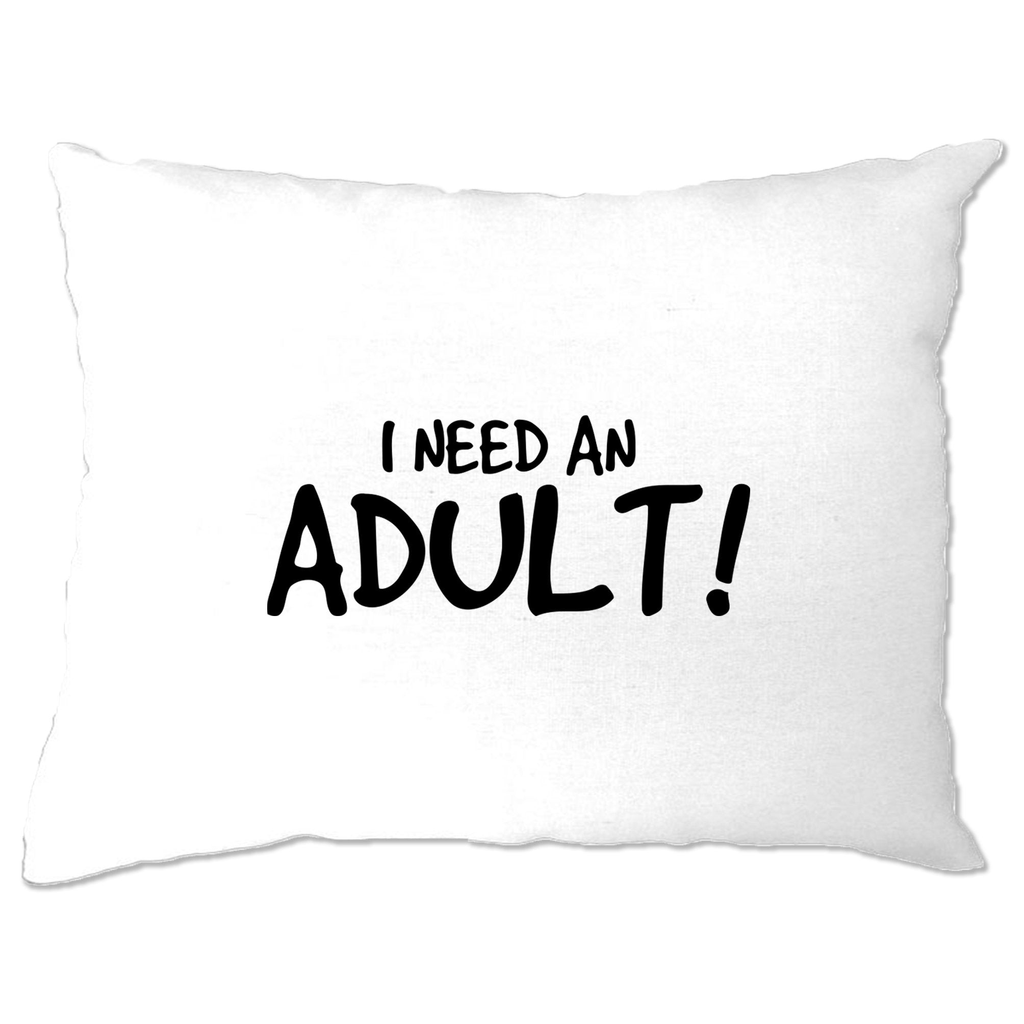 Novelty Slogan Pillow Case I Need An Adult Joke