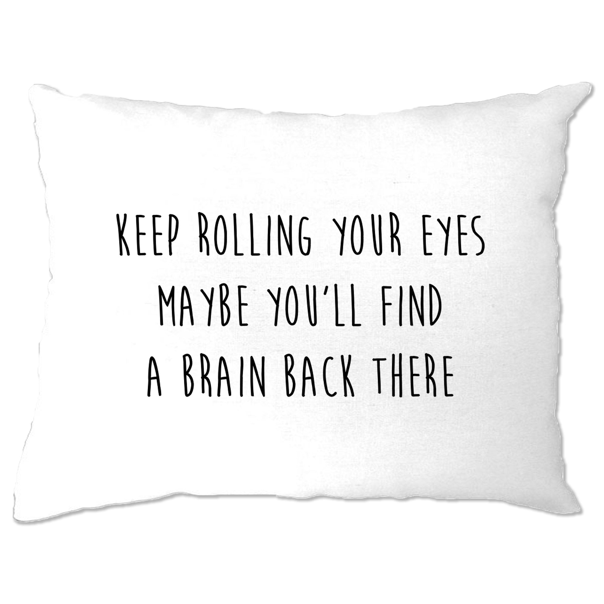 Novelty Pillow Case Keep Rolling Your Eyes Joke
