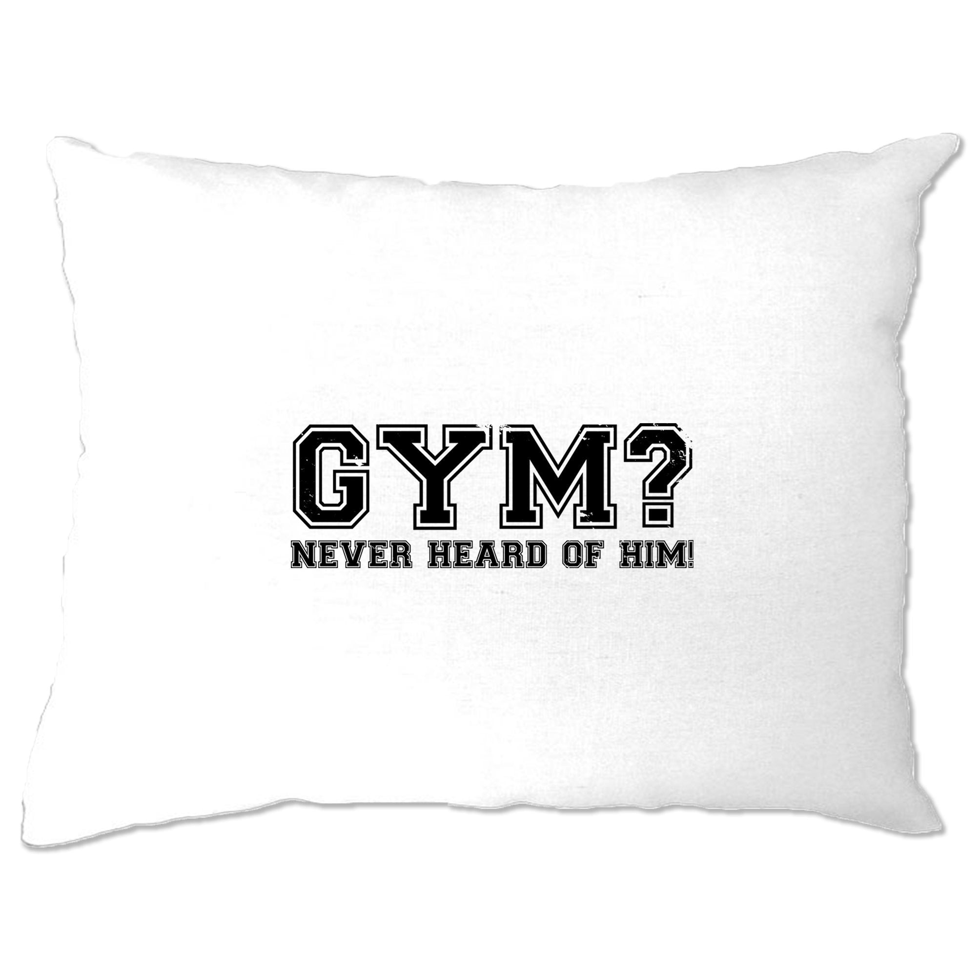 Novelty Lazy Pillow Case Gym? Never Heard Of Him Slogan
