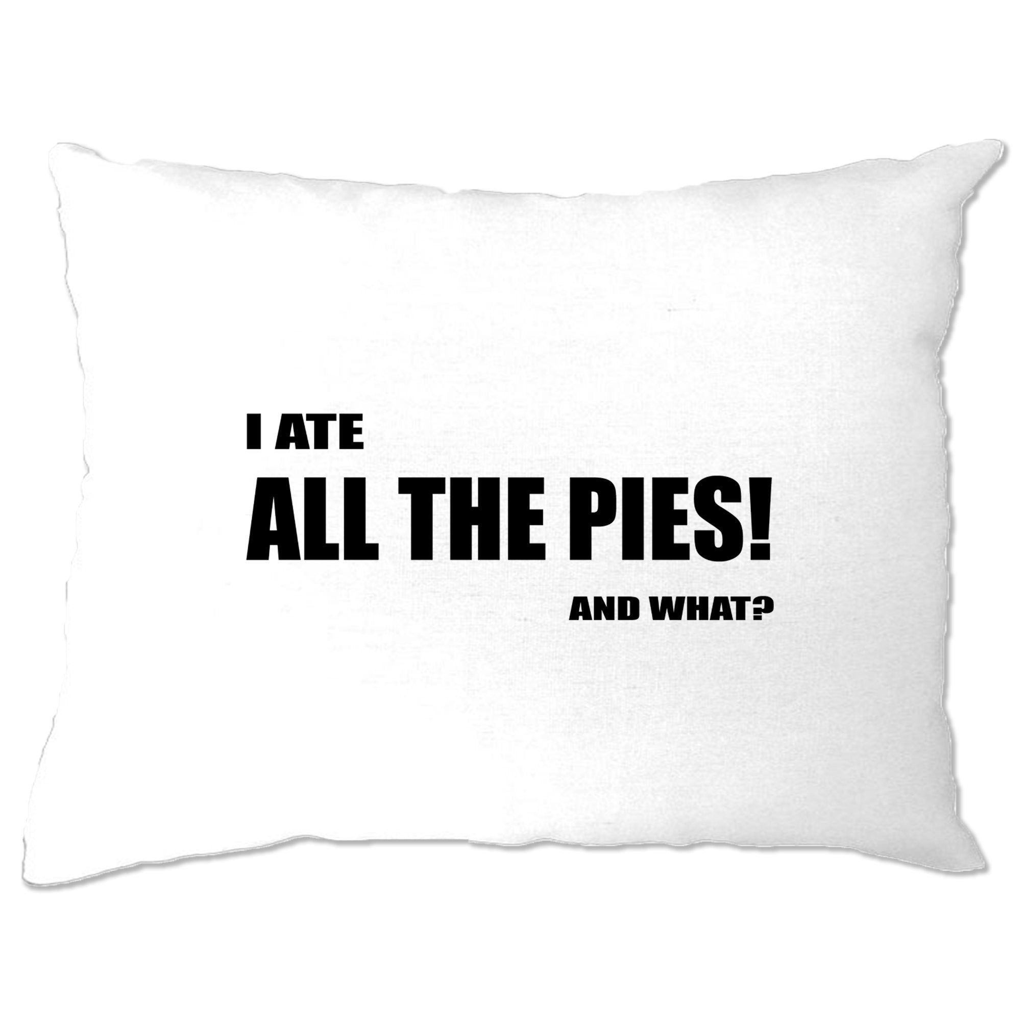 Novelty Pillow Case I Ate All The Pies, And What Slogan