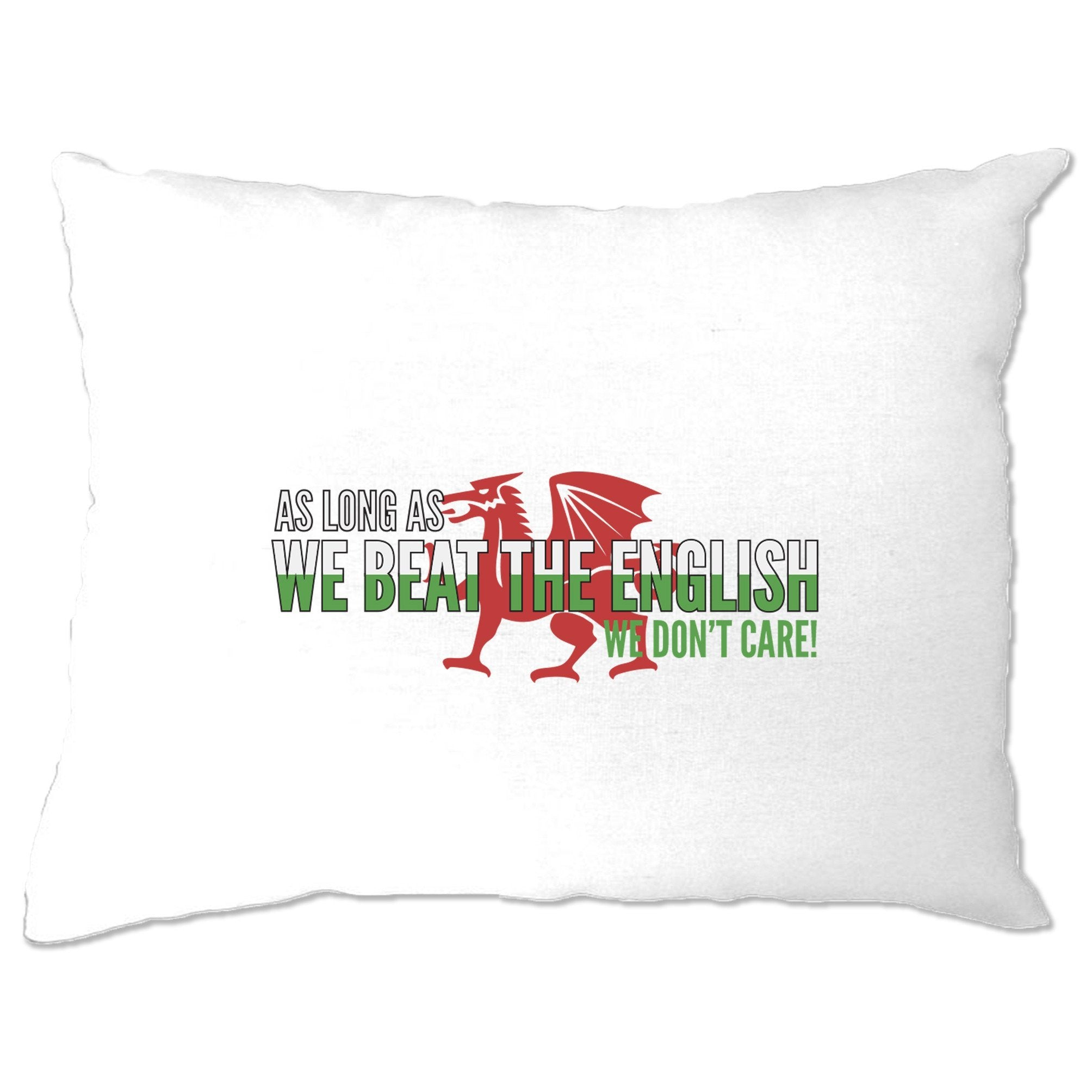 Novelty Welsh Pillow Case As Long As We Beat The English