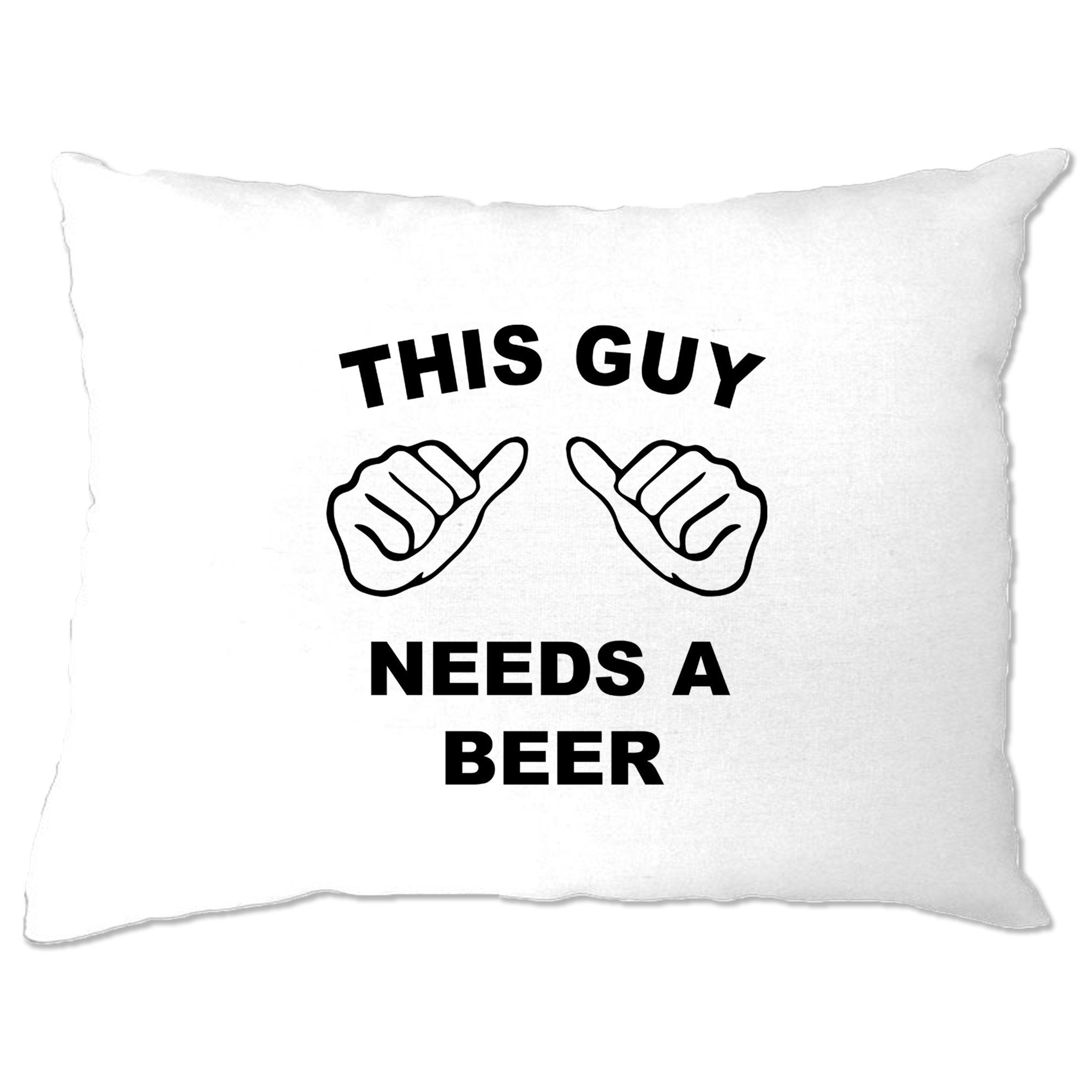 Novelty Pillow Case This Guy Needs A Beer Slogan