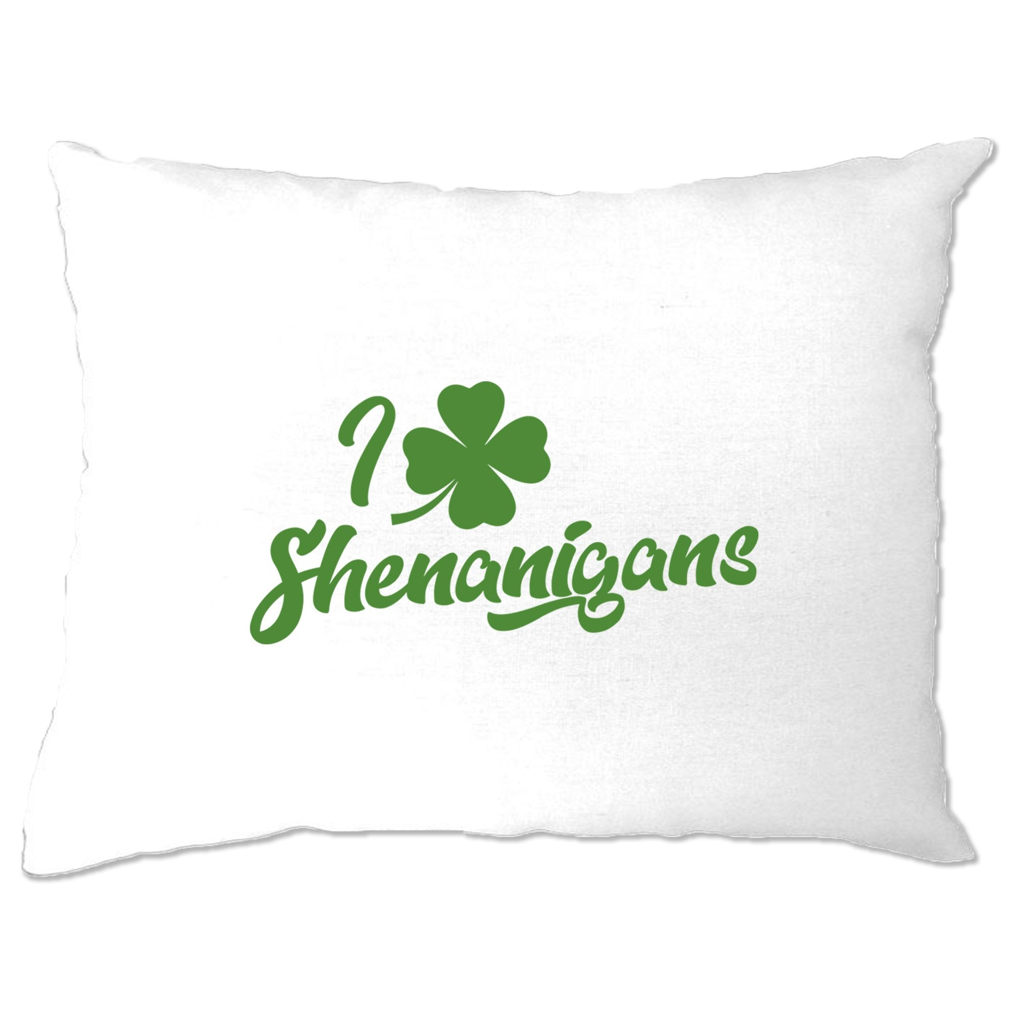Novelty St Patricks Day Pillow Case I Love Shenanigans
