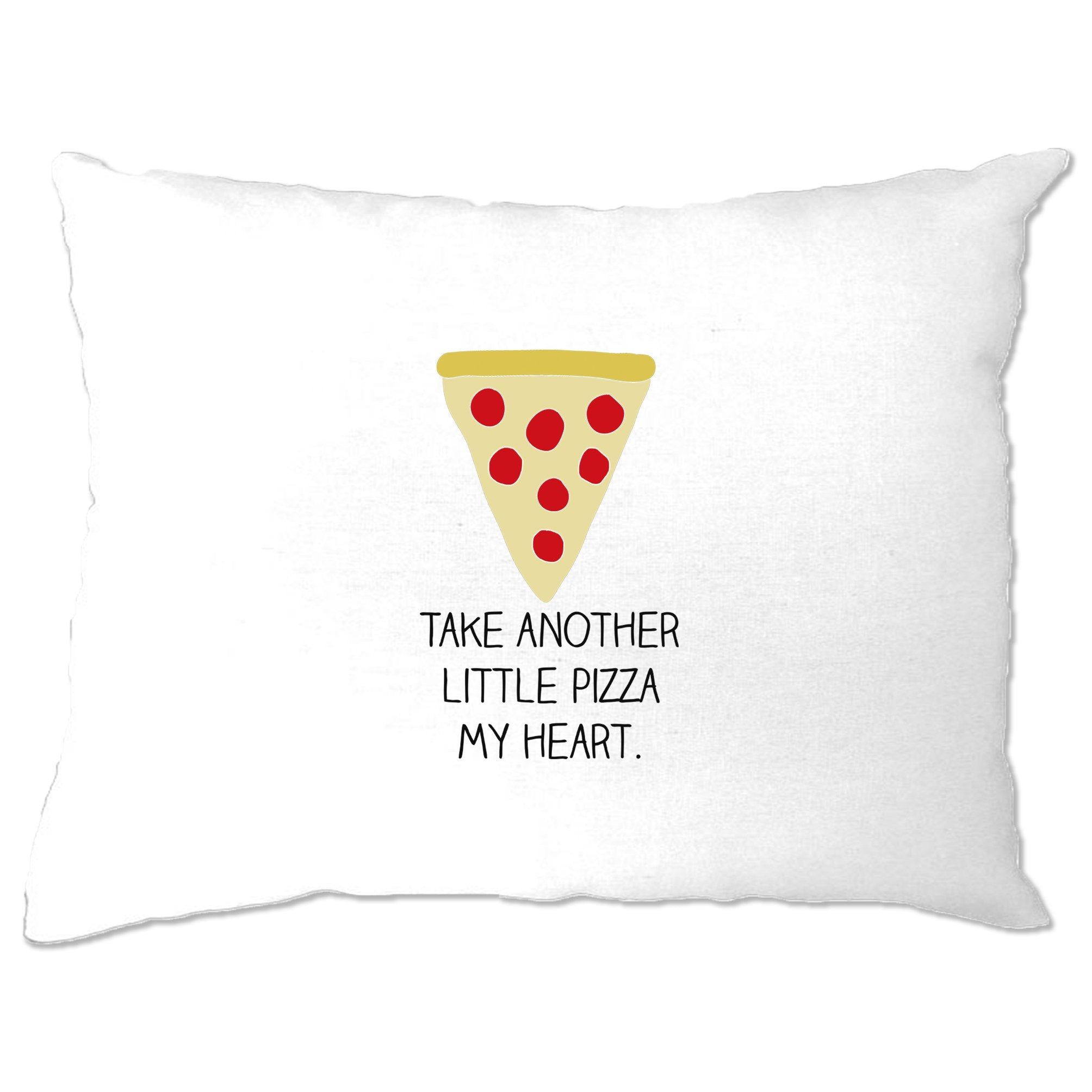 Novelty Pillow Case Take Another Little Pizza My Heart Pun