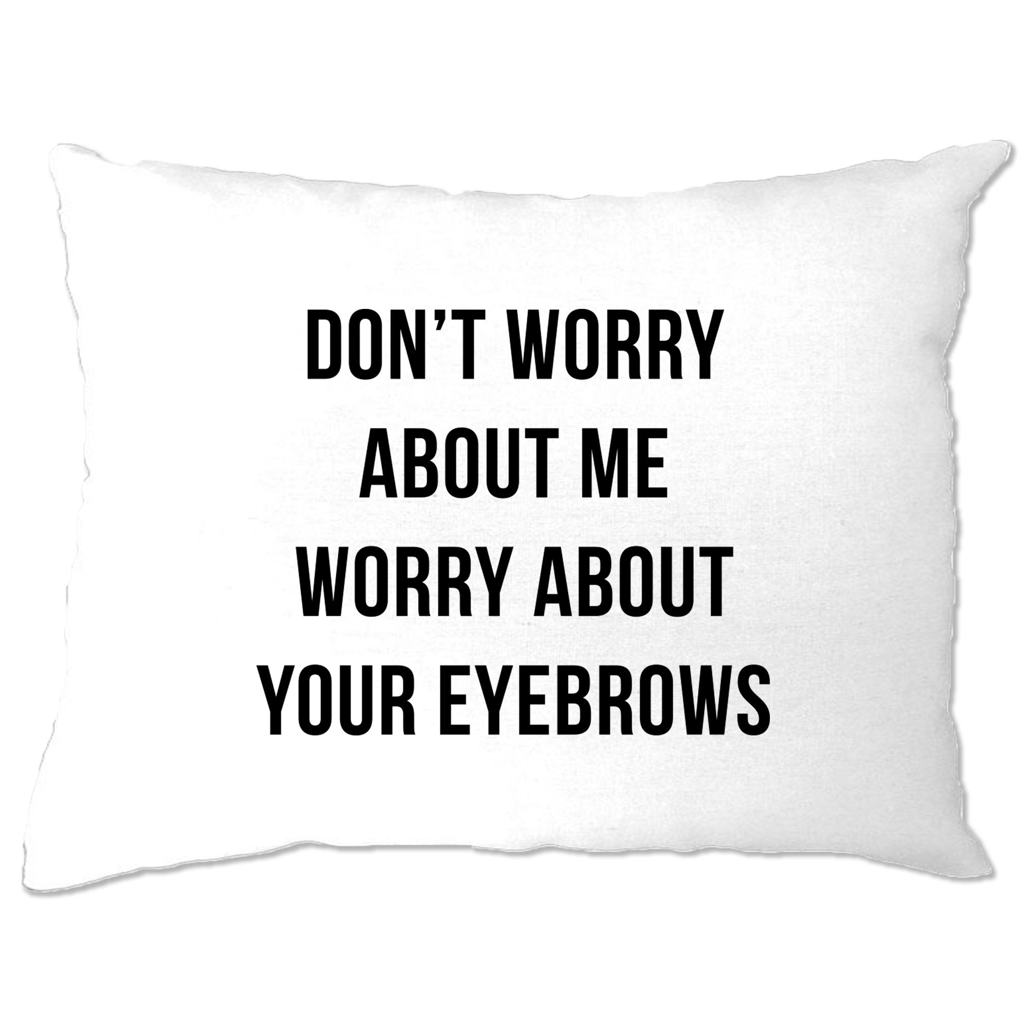 Novelty Sassy Pillow Case Worry About Your Eyebrows Joke