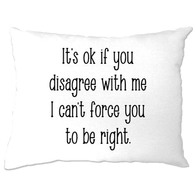 I Can't Force You To Be Right Funny Pillow Case