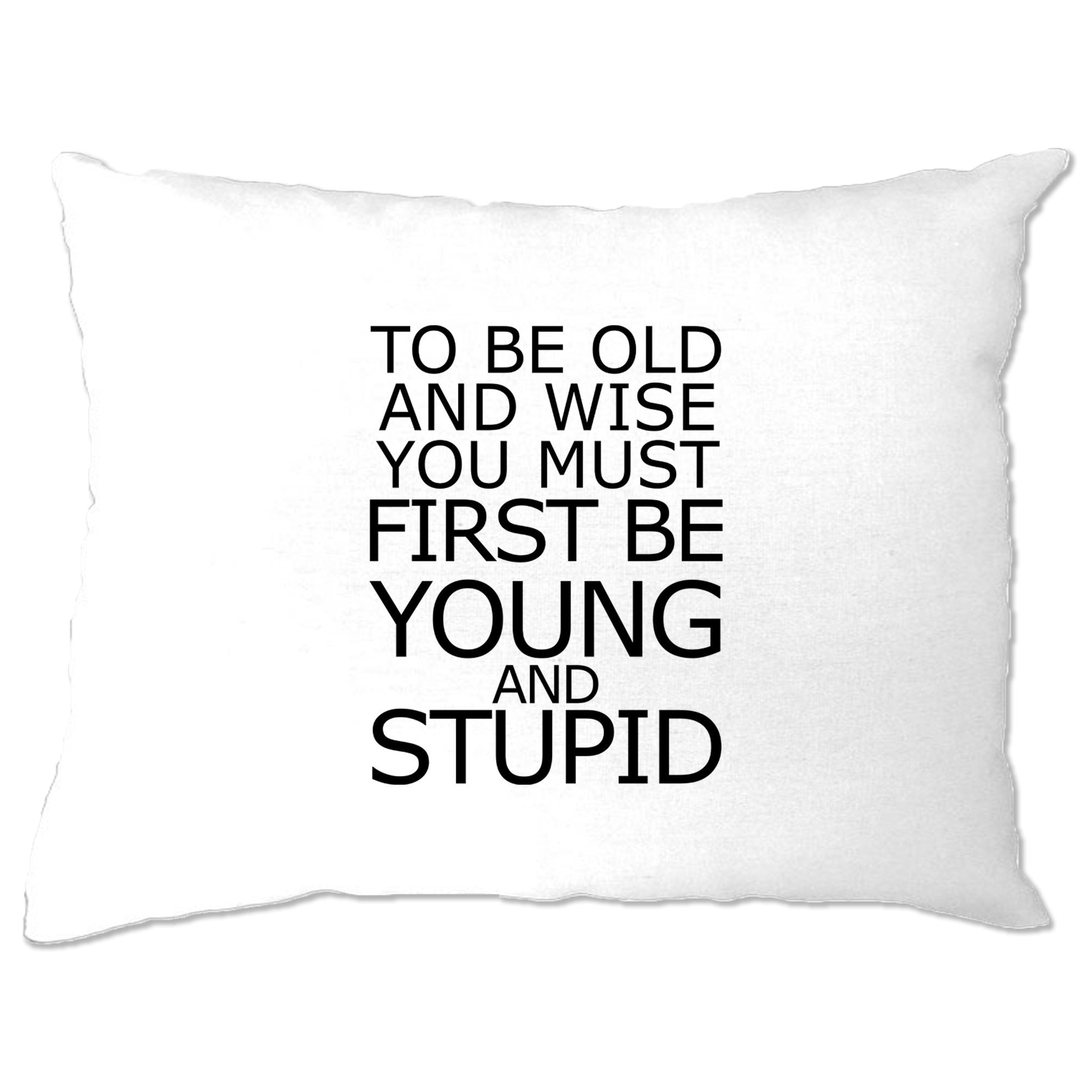 Joke Slogan Pillow Case To Be Old And Wise