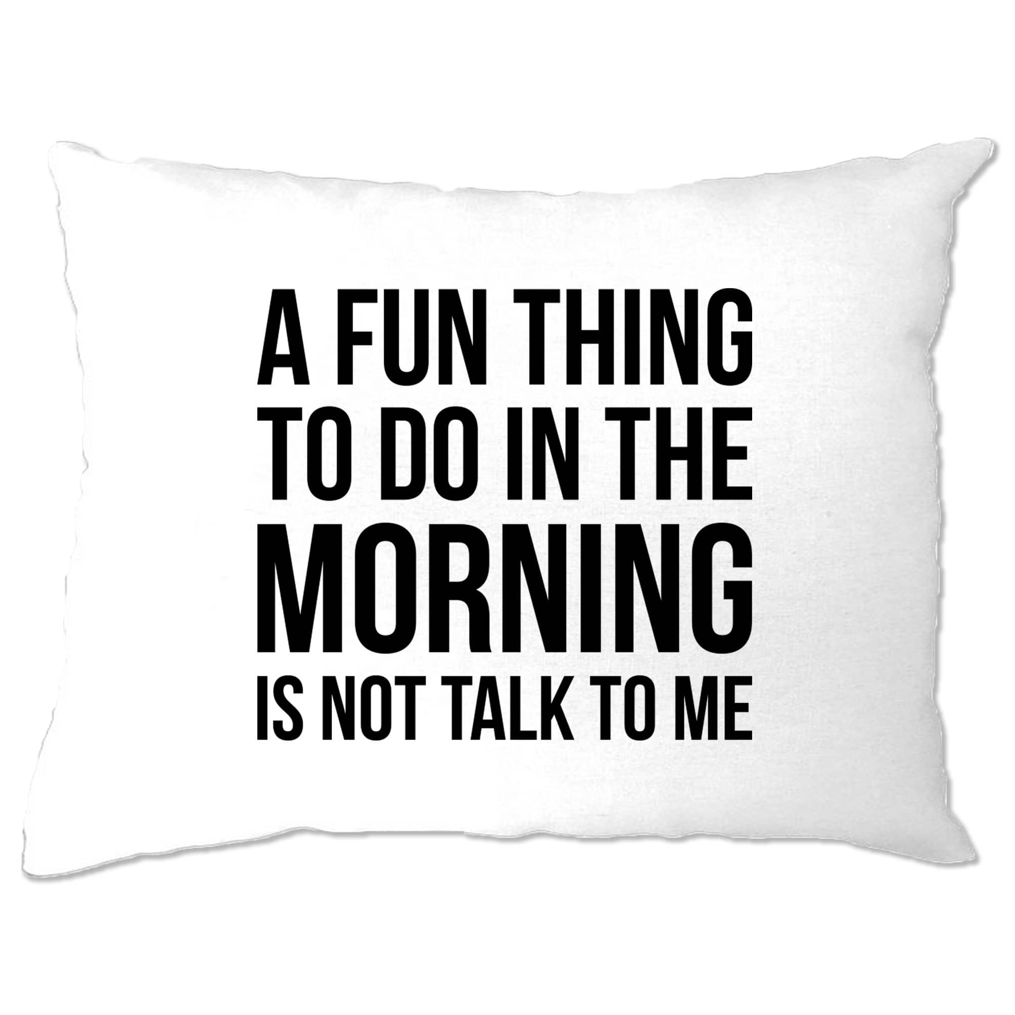 Novelty Pillow Case A Fun Thing To Do Is Not Talk To Me