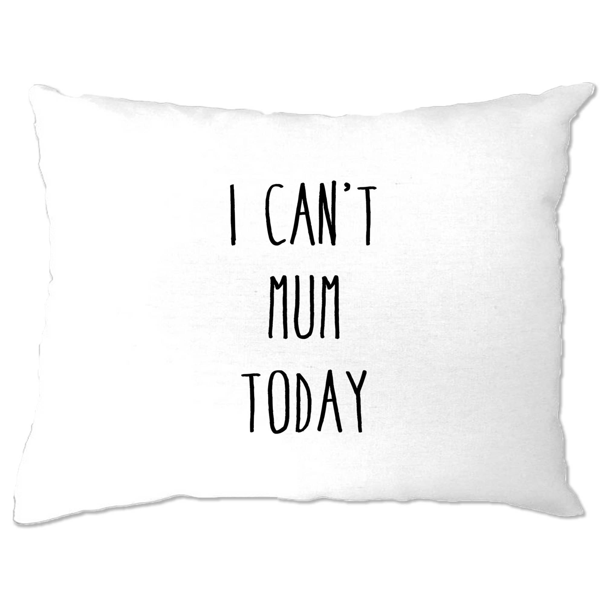 Novelty Mother's Day Pillow Case I Can't Mum Today Slogan