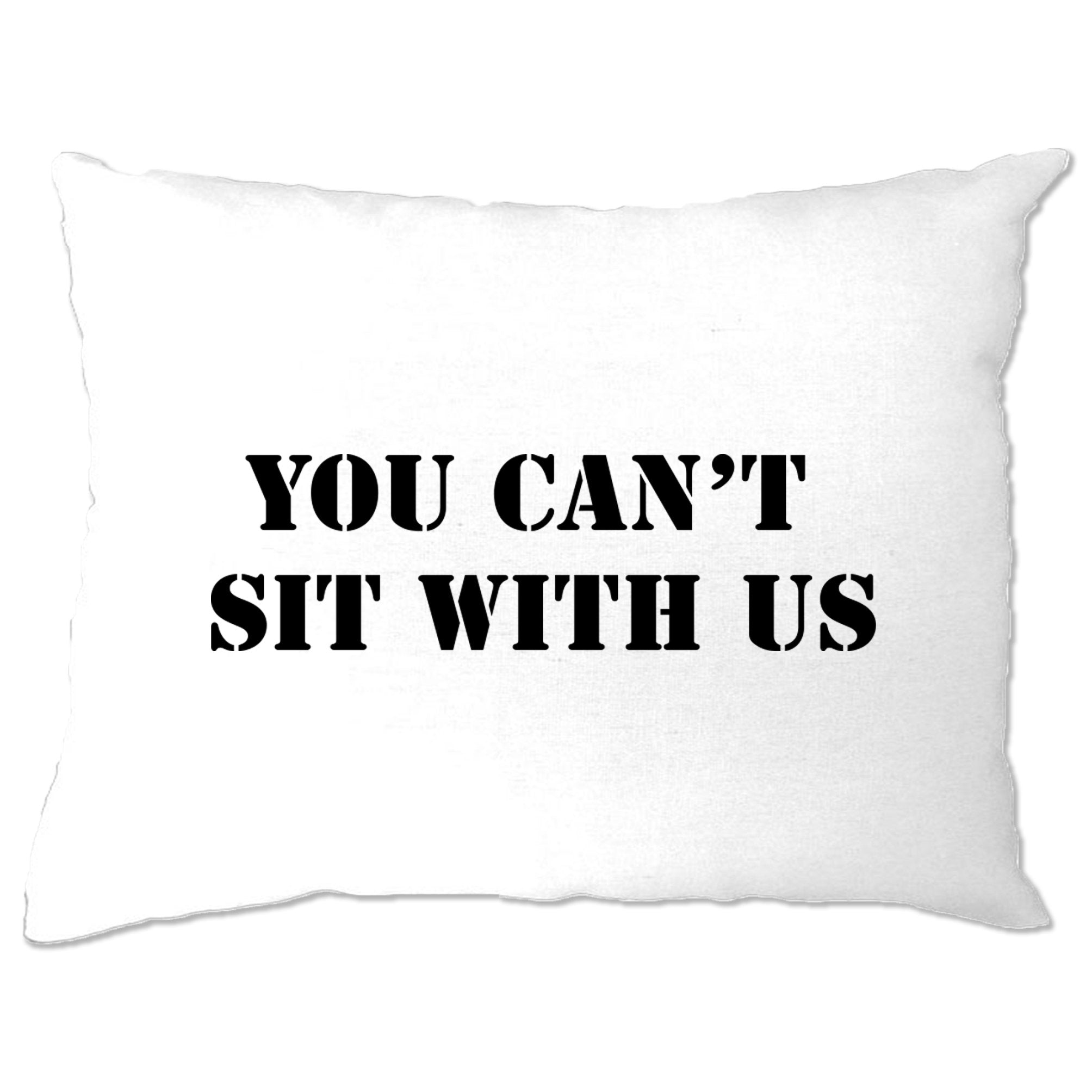 You Can't Sit With Us Mean Funny Girls Pillow Case